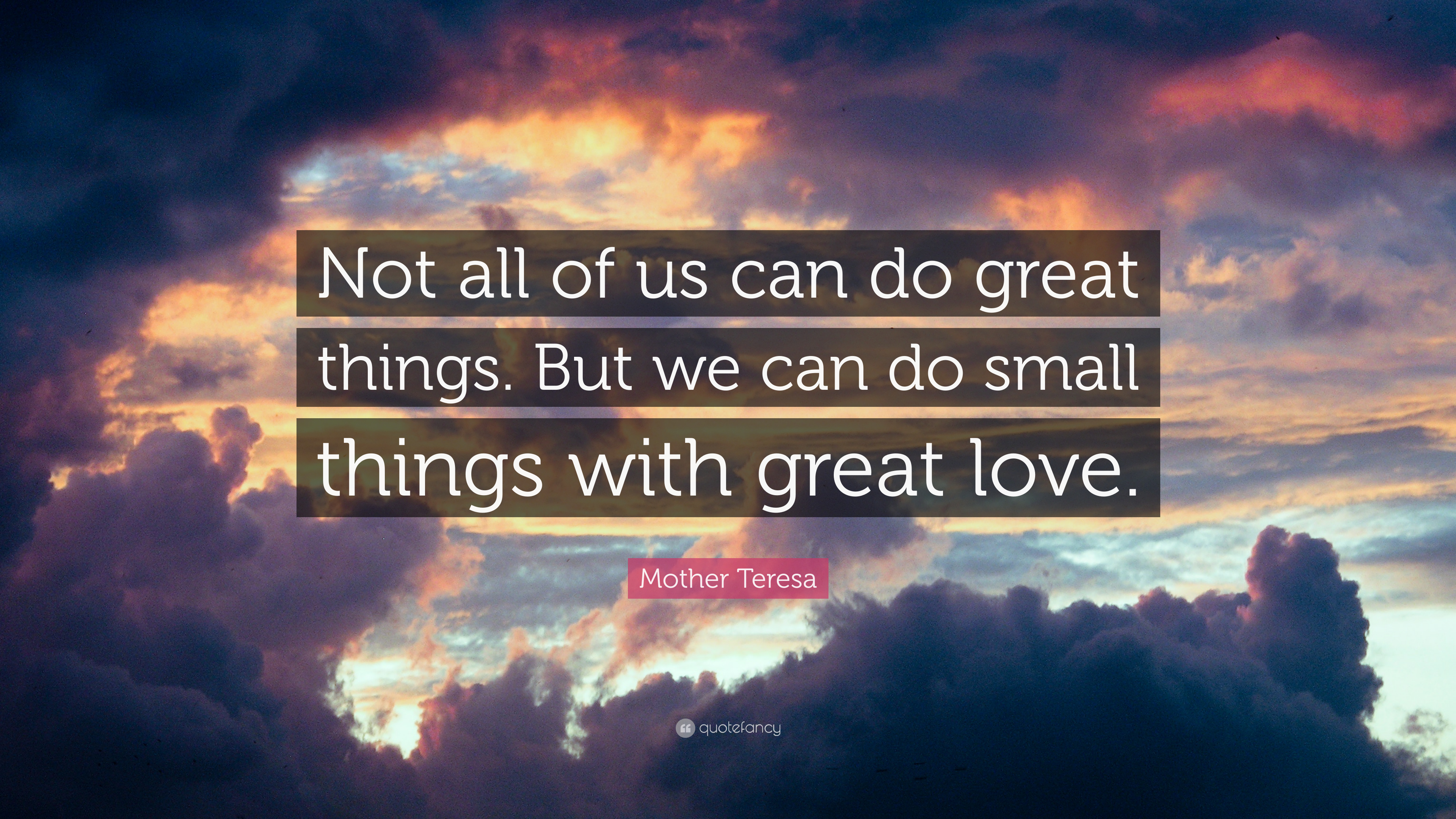 """Mother Teresa Quote: """"Not all of us can do great things ..."""