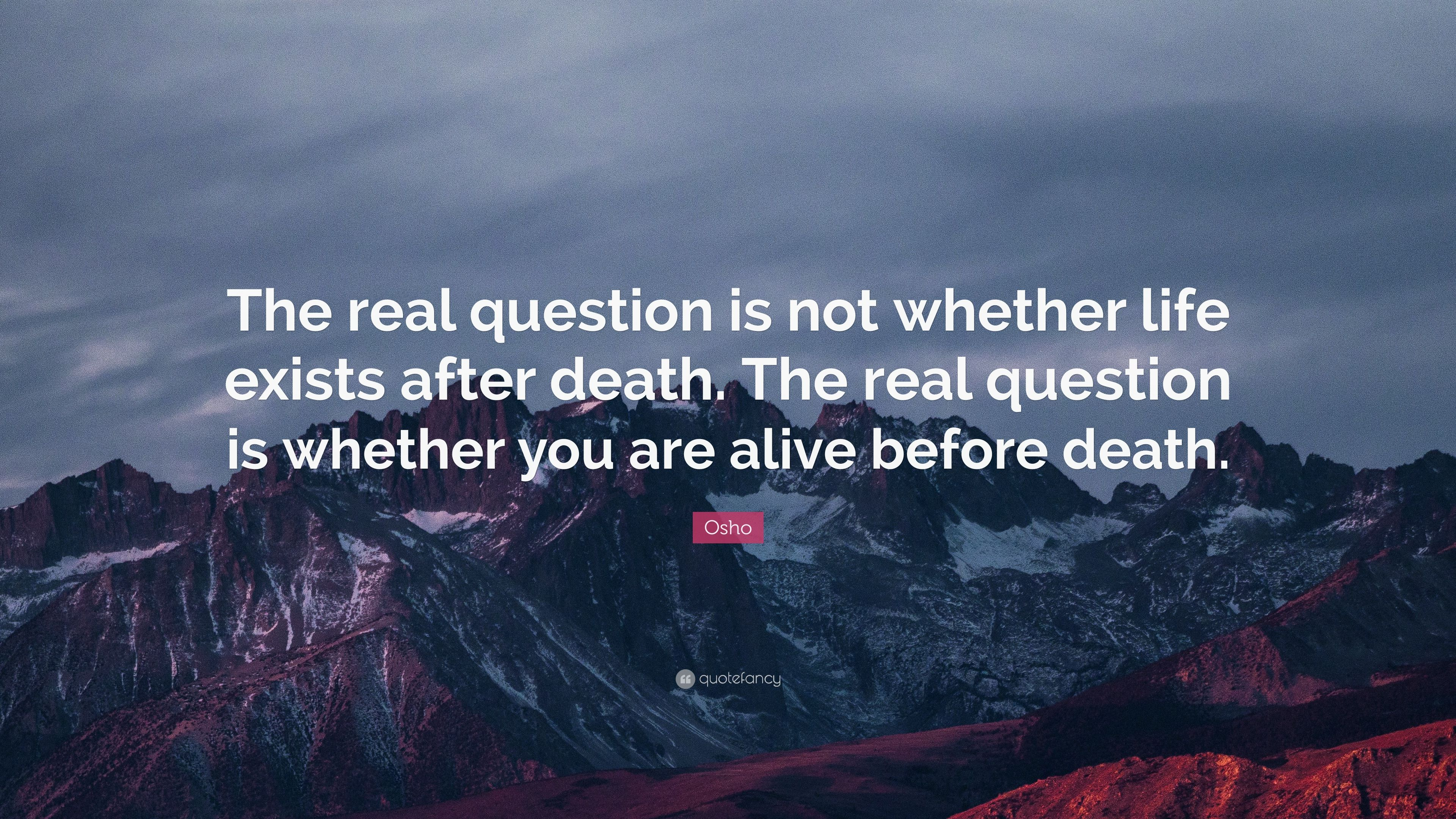 "Osho Quote: ""The Real Question Is Not Whether Life Exists"