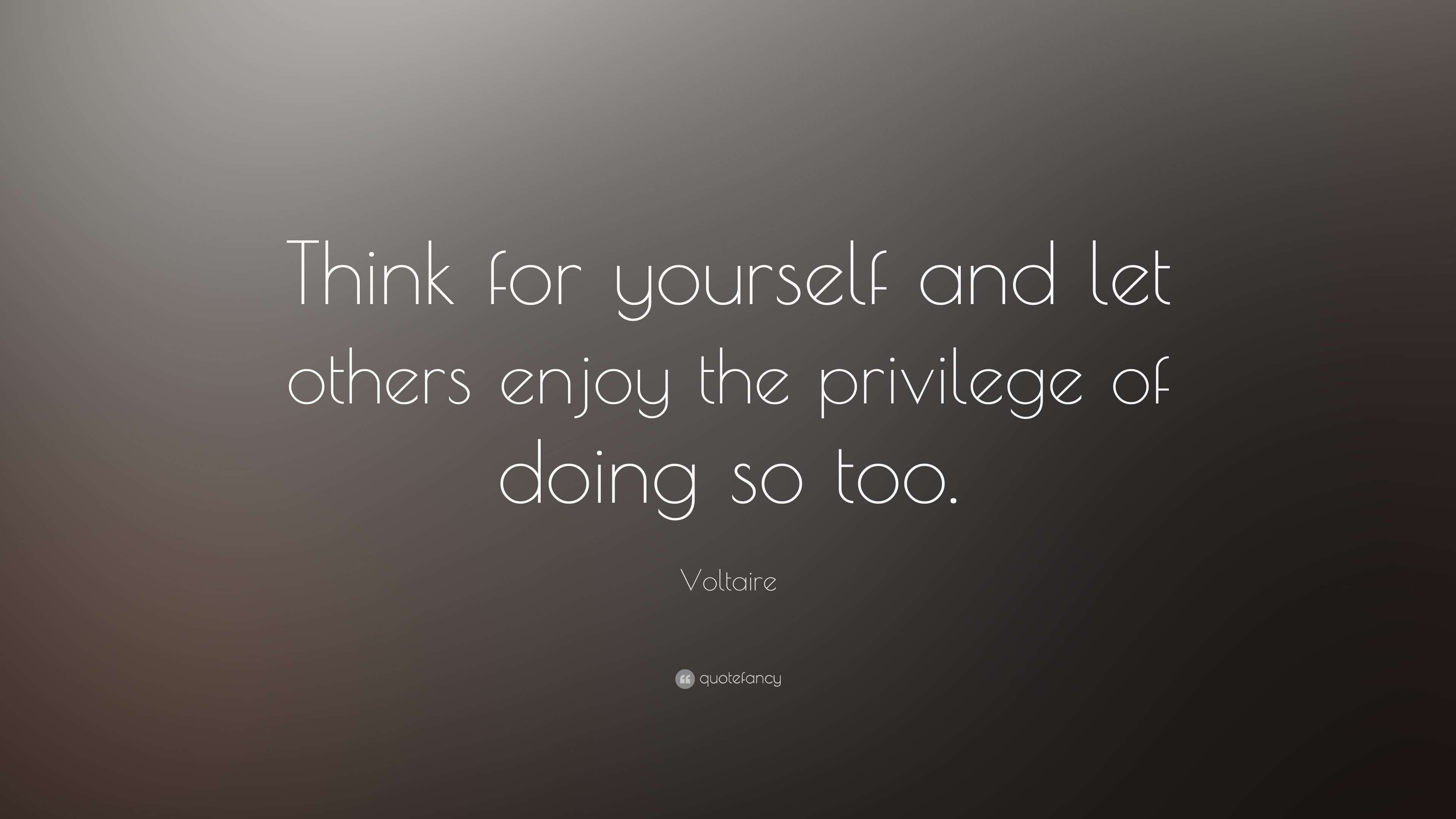 "Quotes Voltaire Voltaire Quote ""Think For Yourself And Let Others Enjoy The"