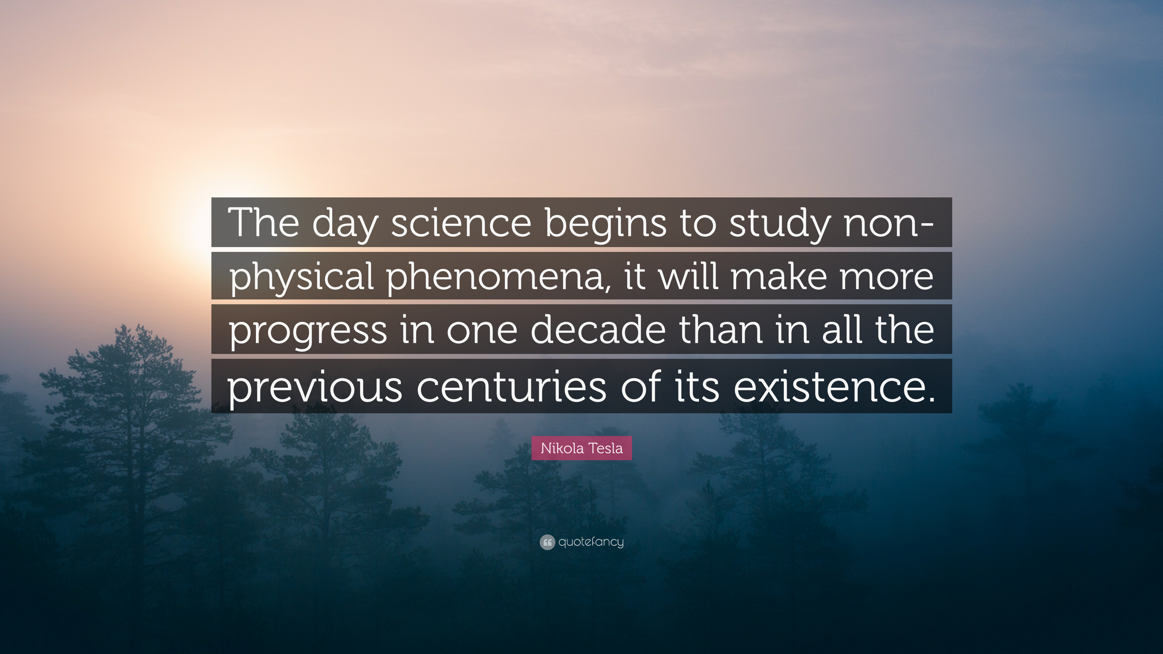 "nikola tesla quote ""the day science begins to study non physical"