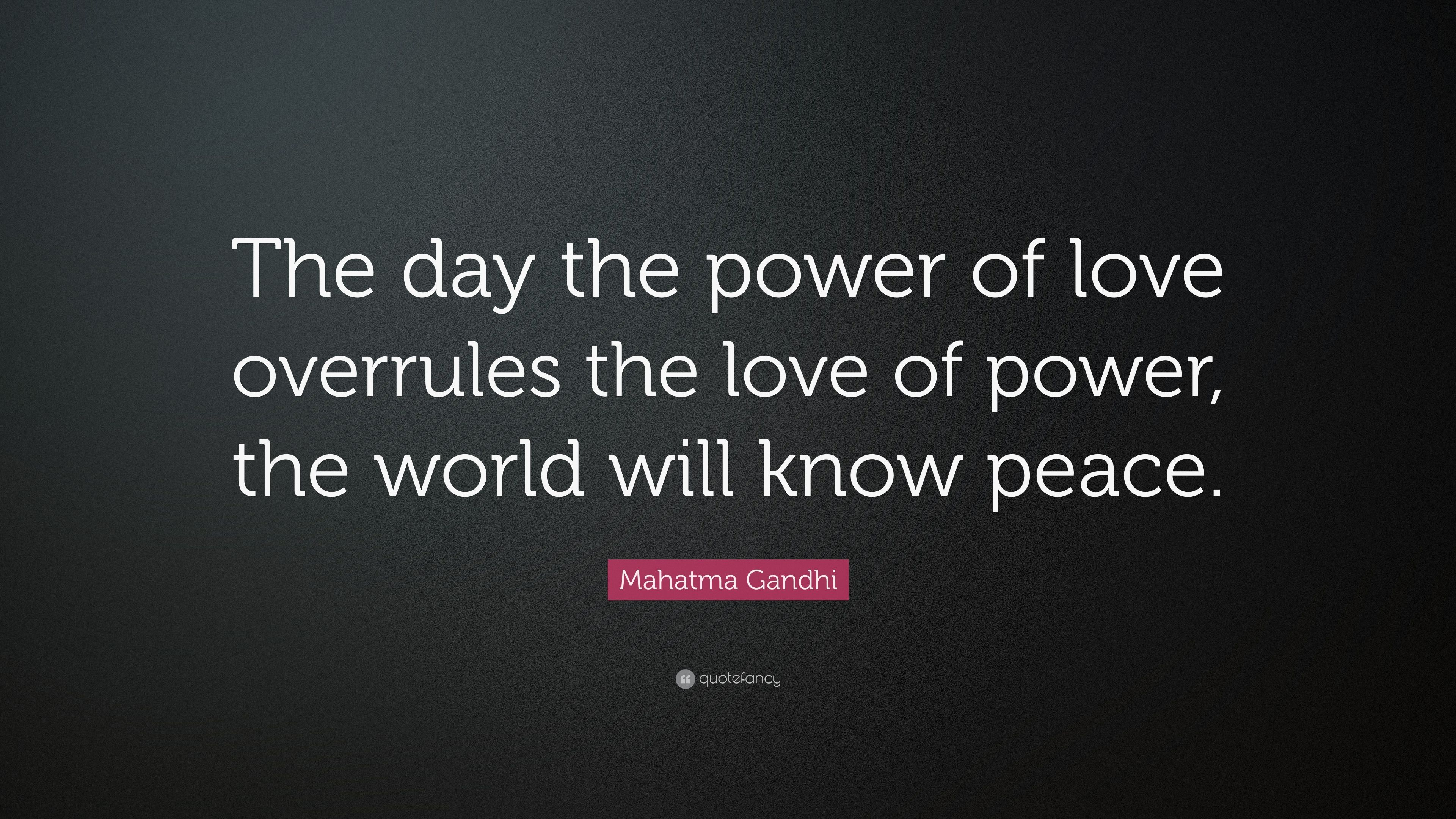 "Mahatma Gandhi Quote: ""The Day The Power Of Love Overrules"