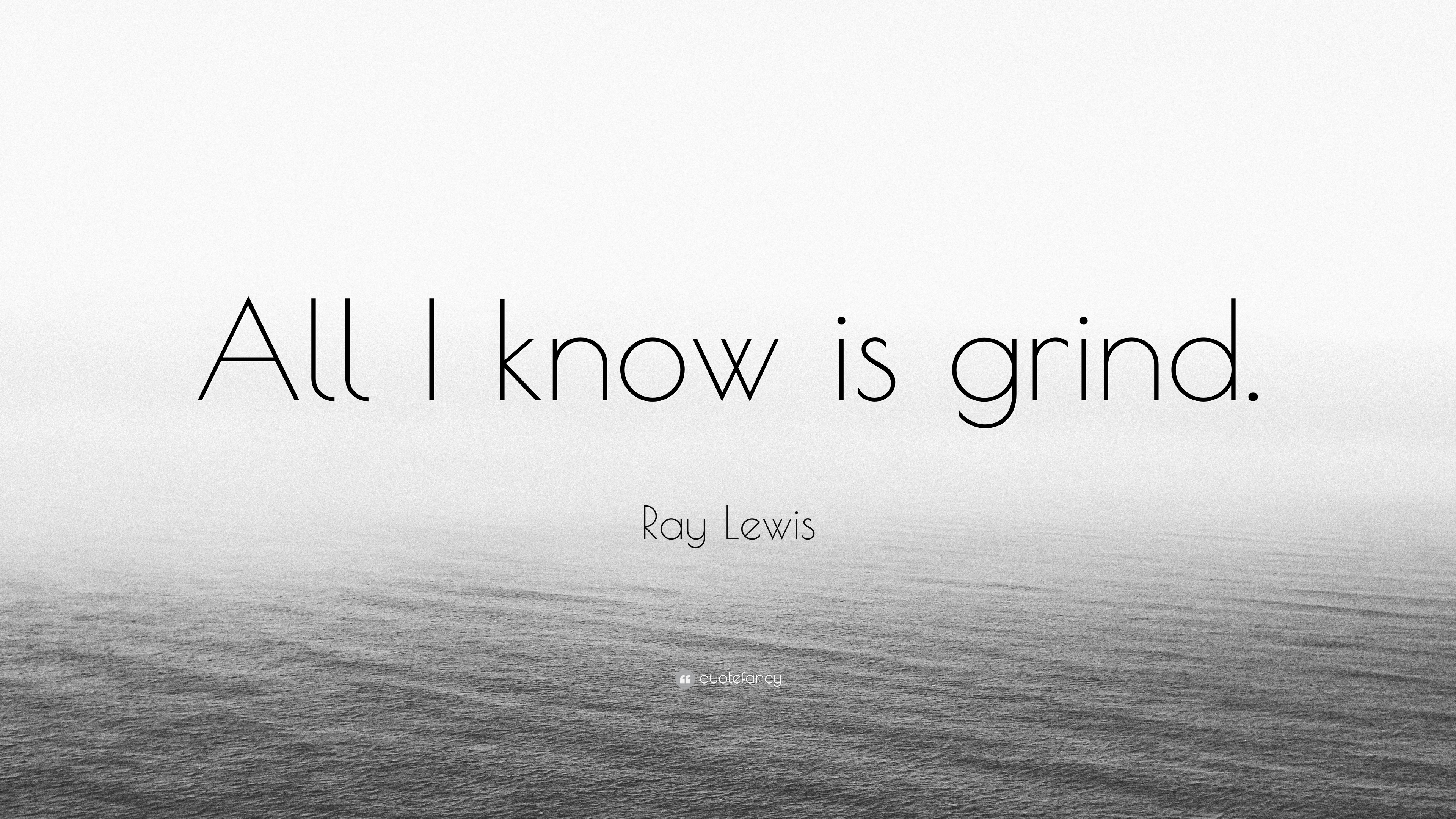 "Ray Lewis Quotes About Leadership: Ray Lewis Quote: ""All I Know Is Grind."" (14 Wallpapers"