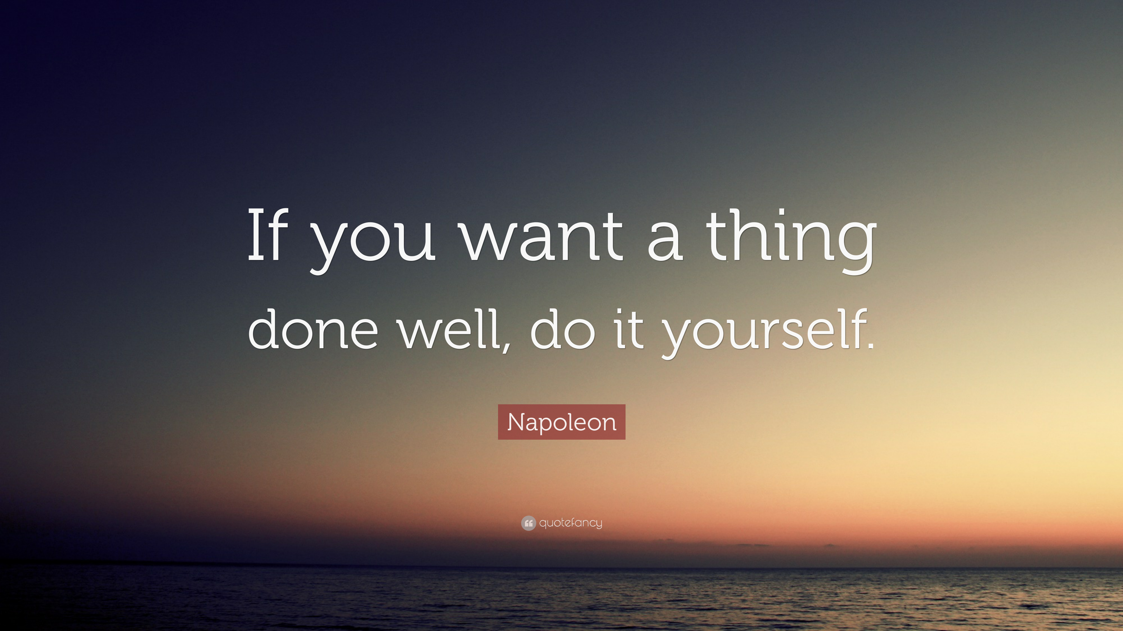 """Napoleon Quote: """"If You Want A Thing Done Well, Do It"""