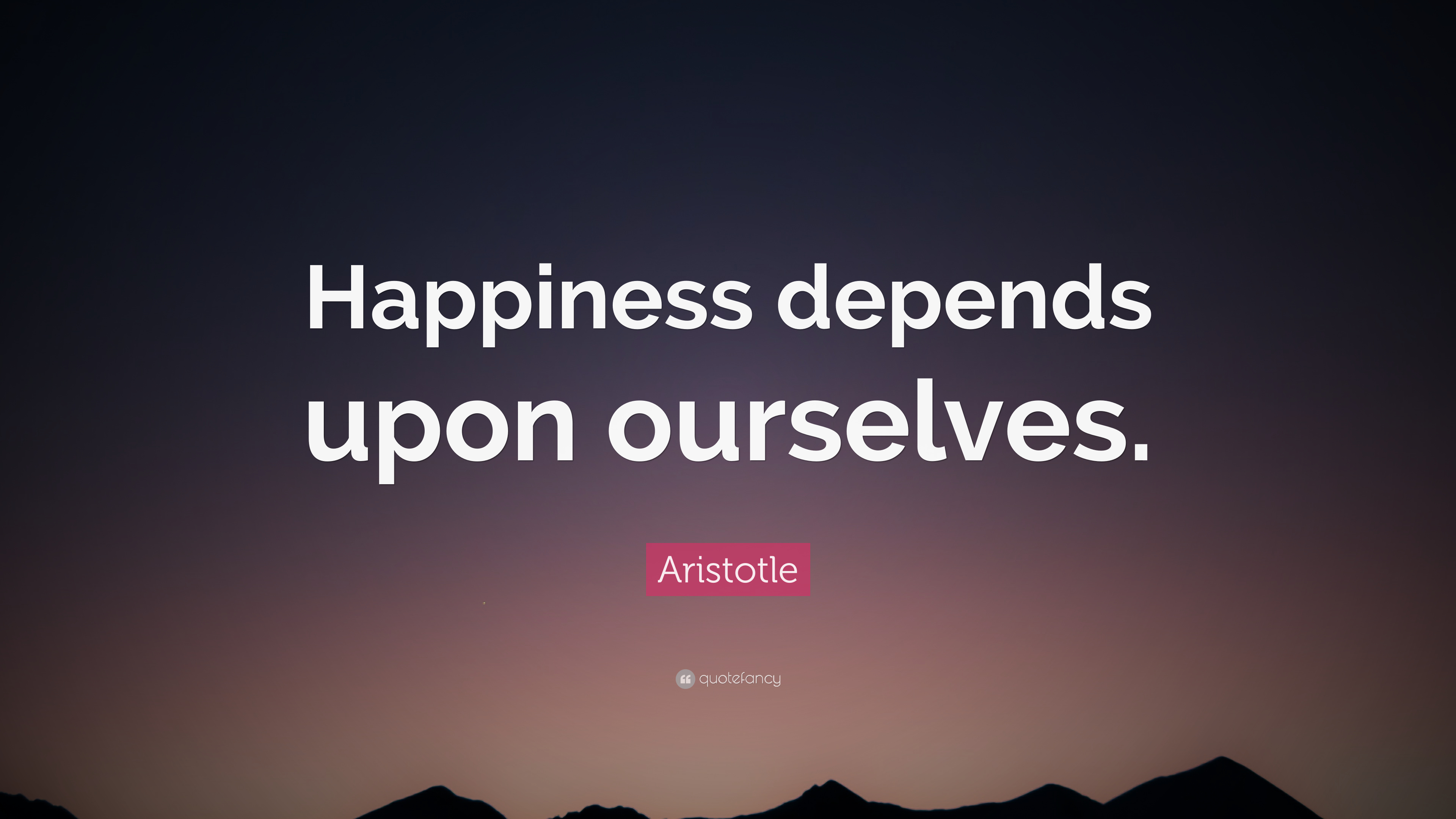 "Aristotle Quote: ""Happiness depends upon ourselves."" (19 ..."