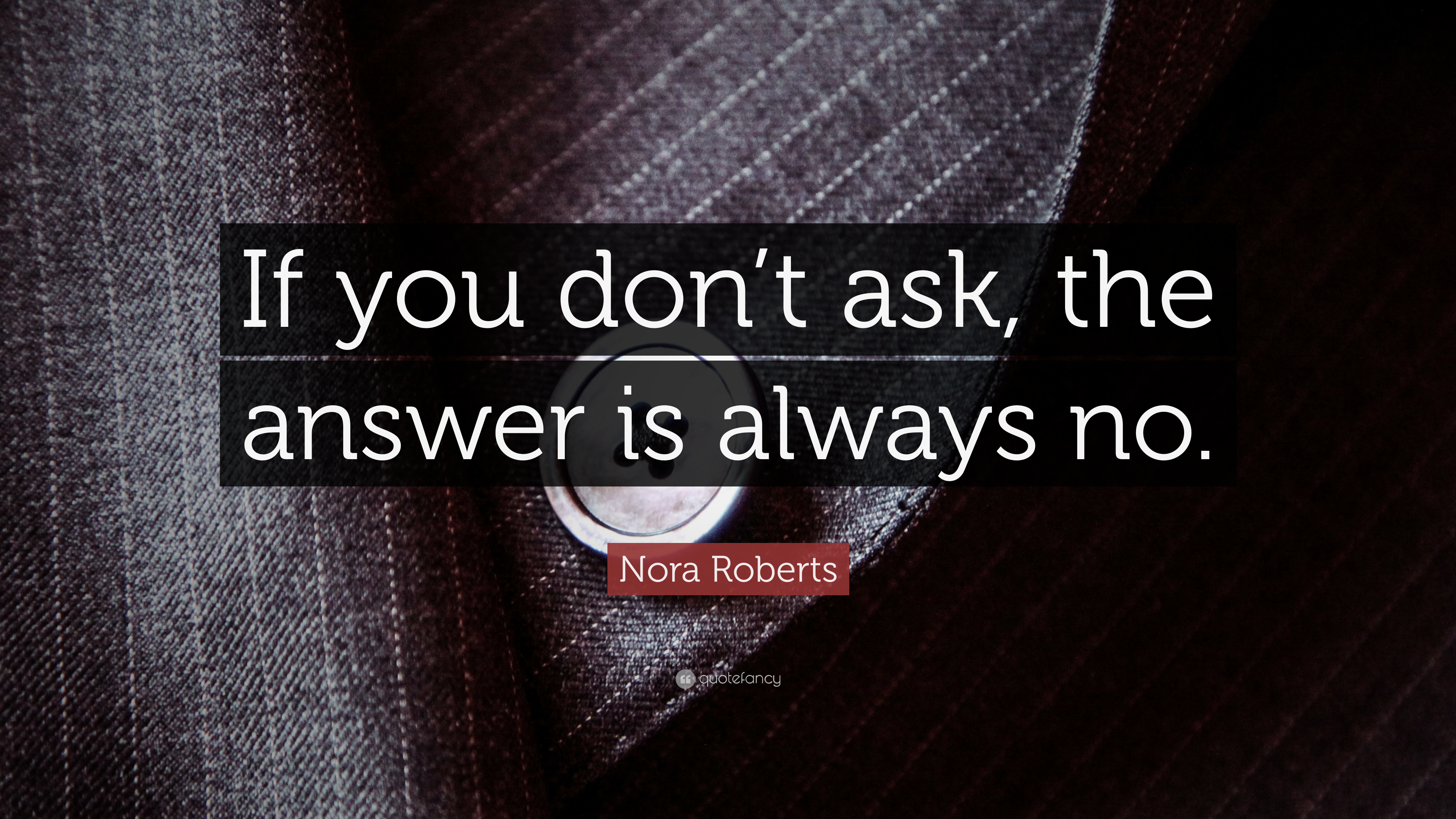 "Nora Roberts Quote: ""If You Don't Ask, The Answer Is"
