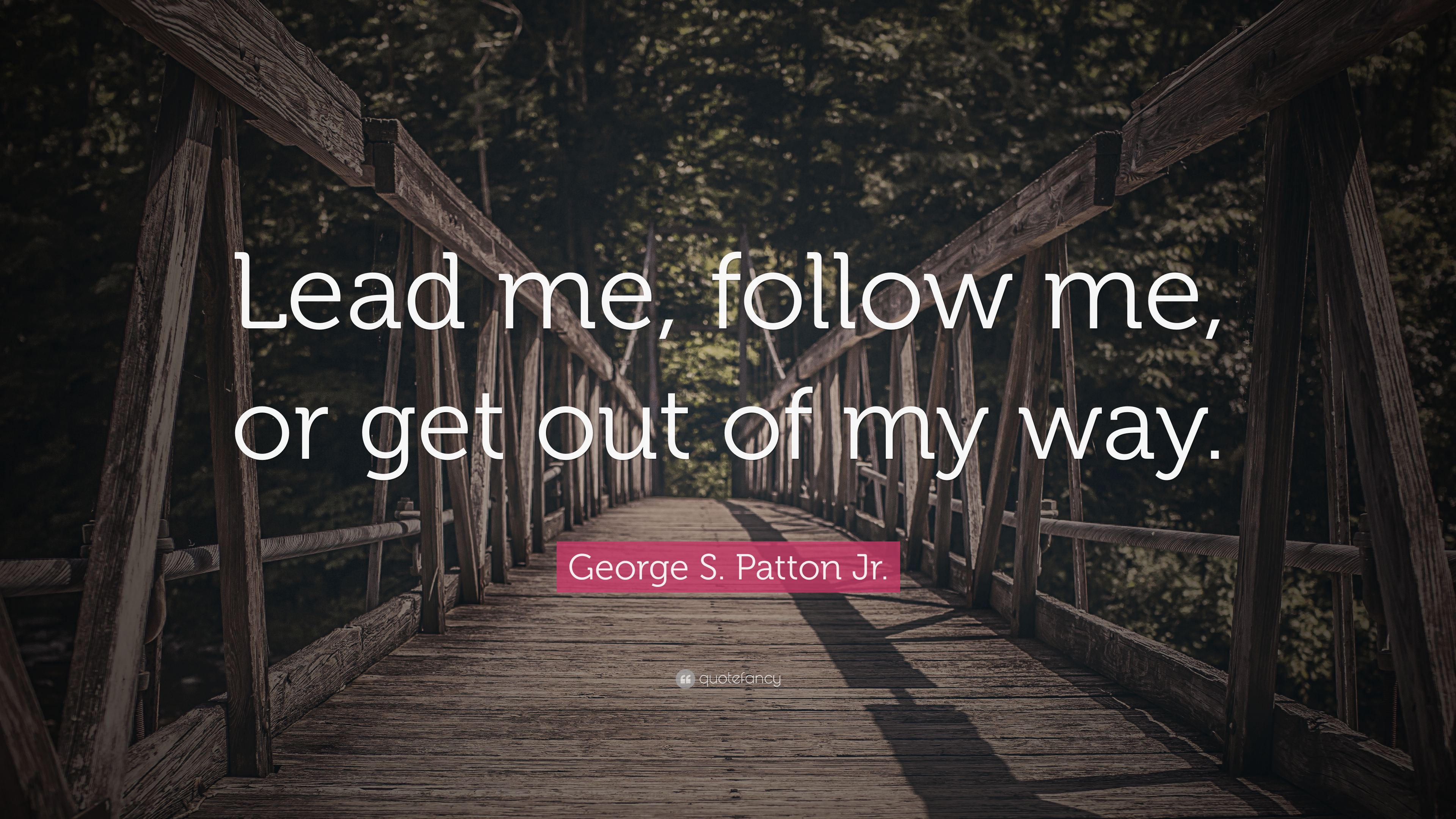 """Lead Follow Or Get Out Of The Way Quote: George S. Patton Jr. Quote: """"Lead Me, Follow Me, Or Get"""