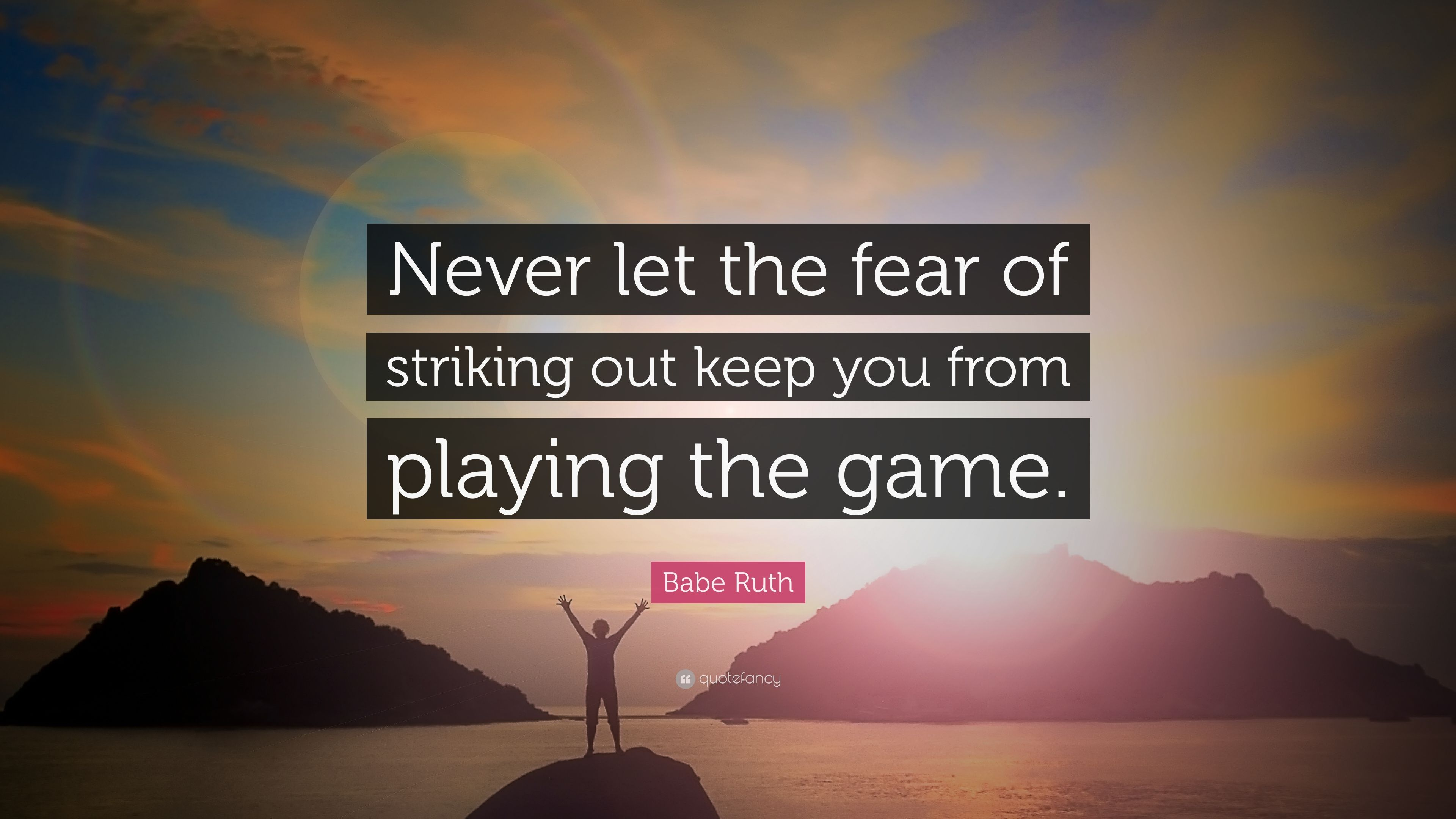 Babe Ruth Quote Never Let The Fear Of Striking Out Keep You From