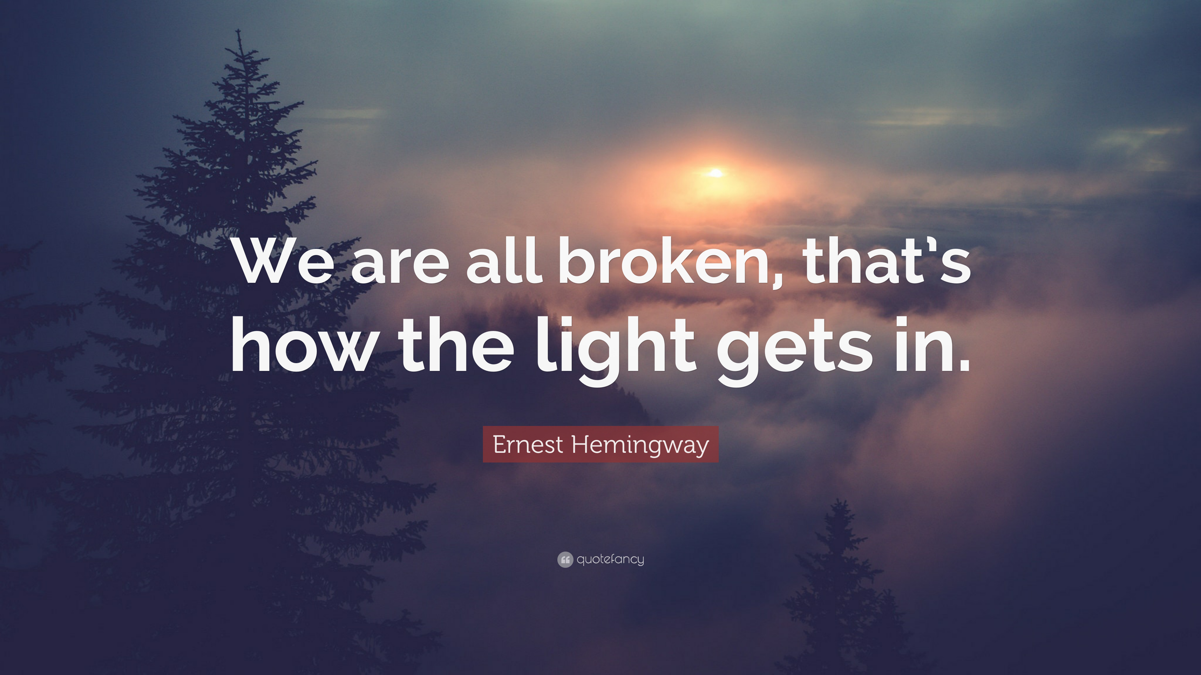Ernest Hemingway Quote We Are All Broken That S How The