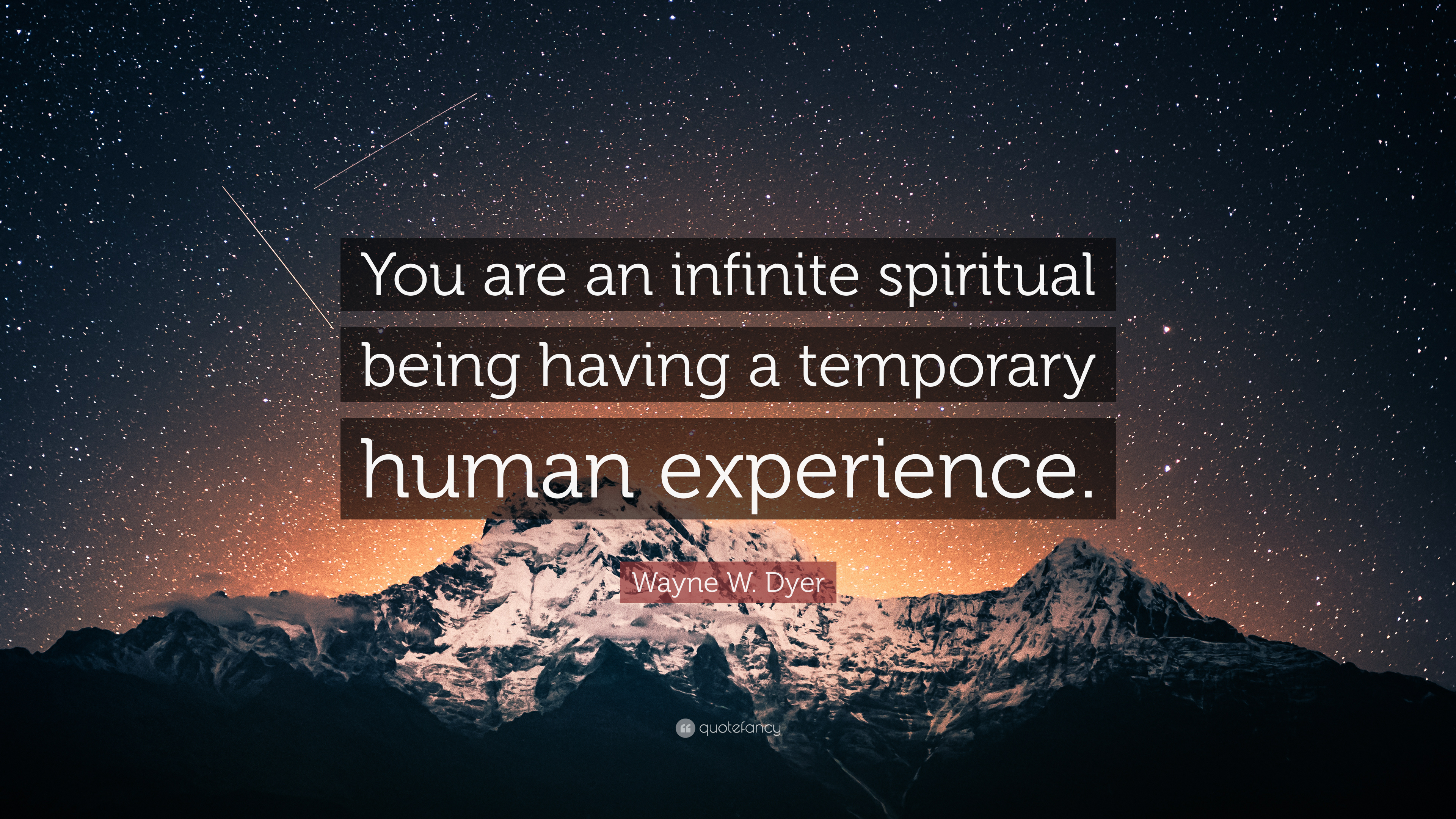 Wayne W Dyer Quote You Are An Infinite Spiritual Being
