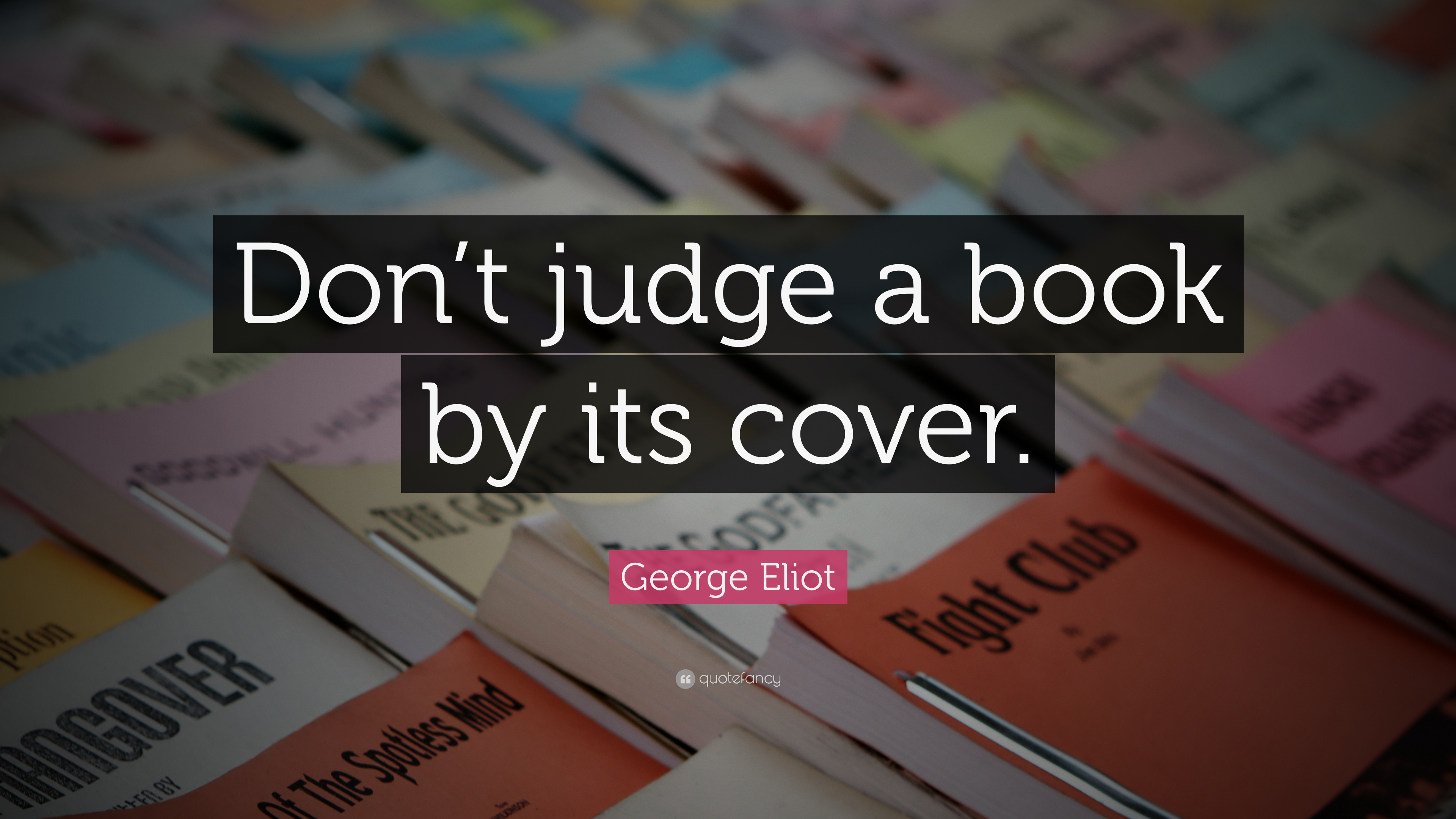 "George Eliot Quote: ""Don't judge a book by its cover."" (12 ..."