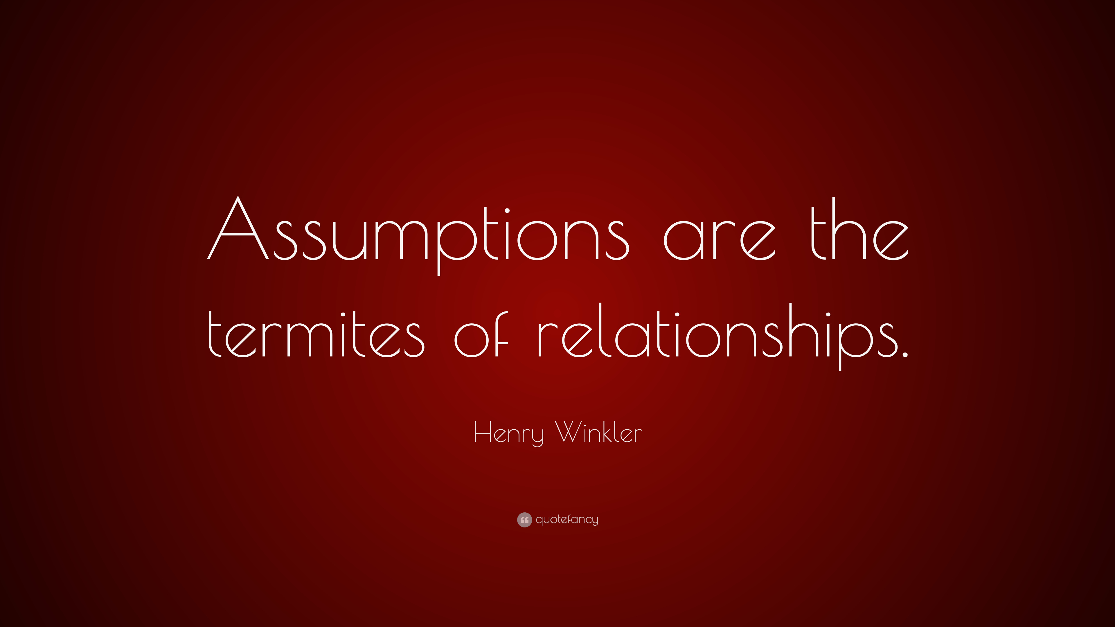 """Henry Winkler Quote: """"Assumptions Are The Termites Of"""