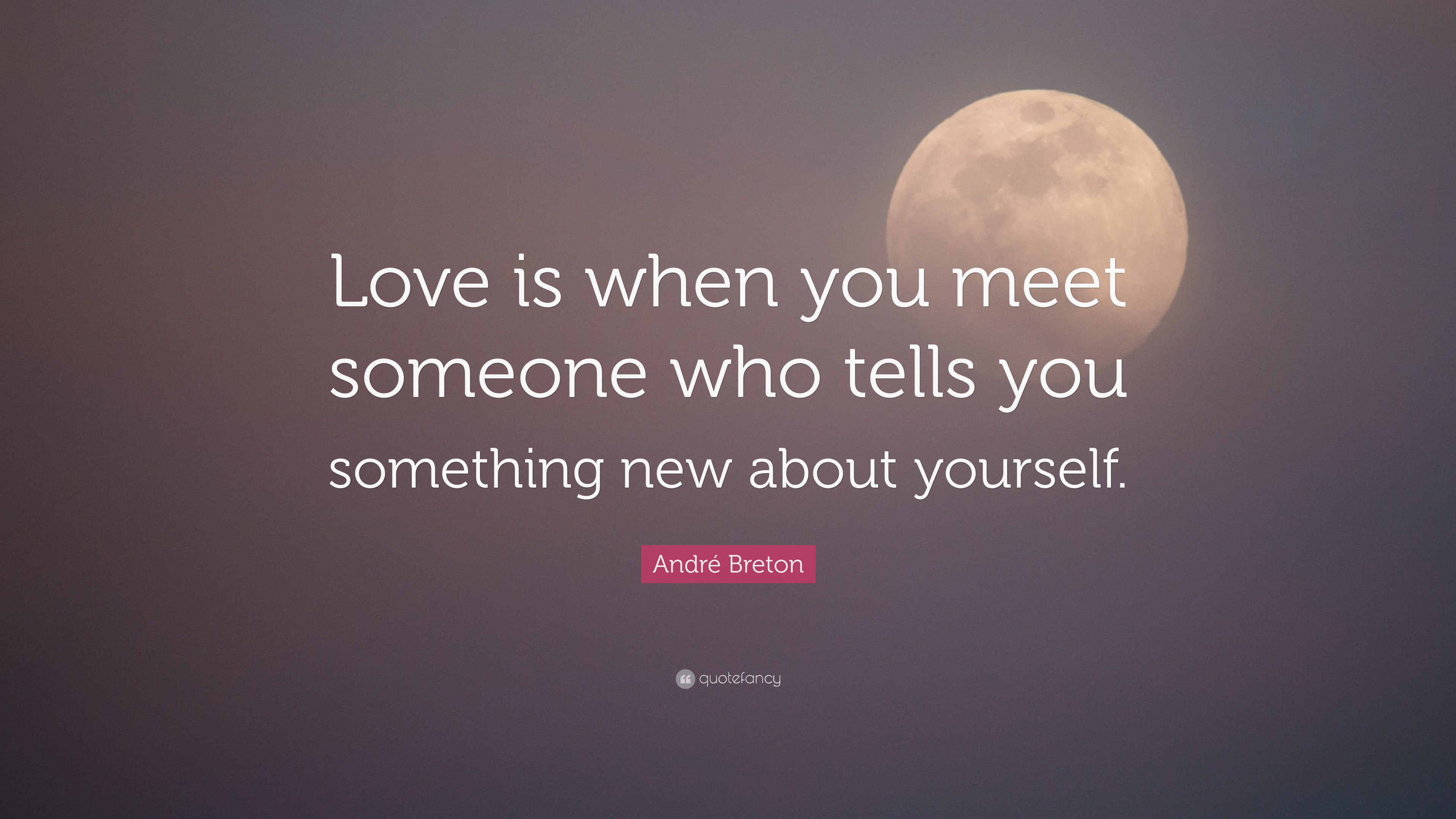 André Breton Quote: Love is when you meet someone who