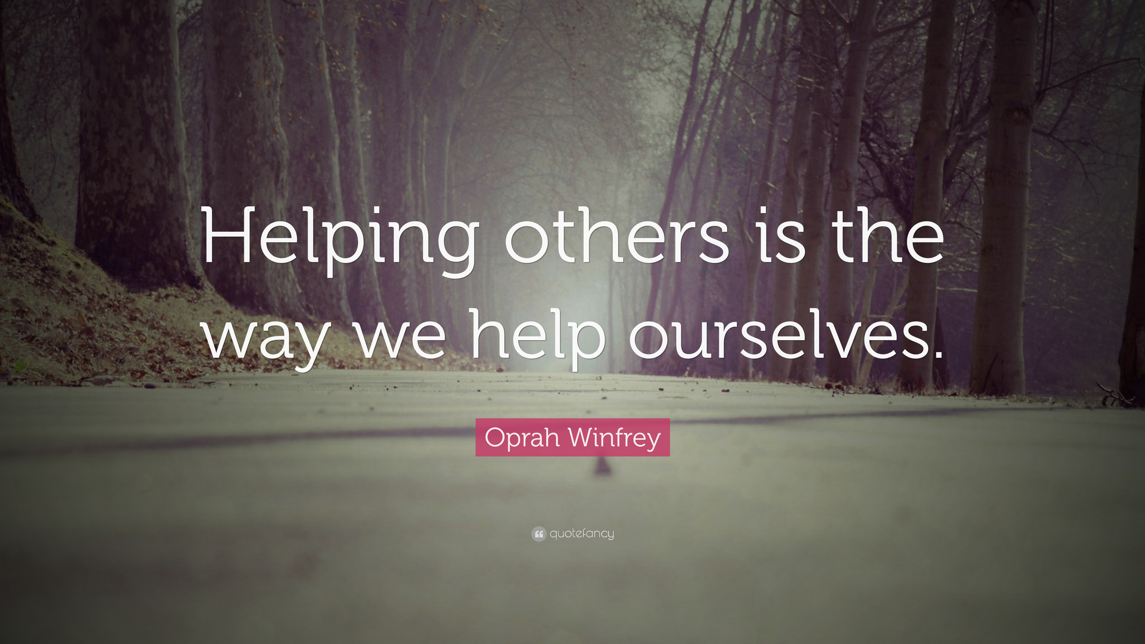 "Oprah Winfrey Quote: ""Helping others is the way we help ..."