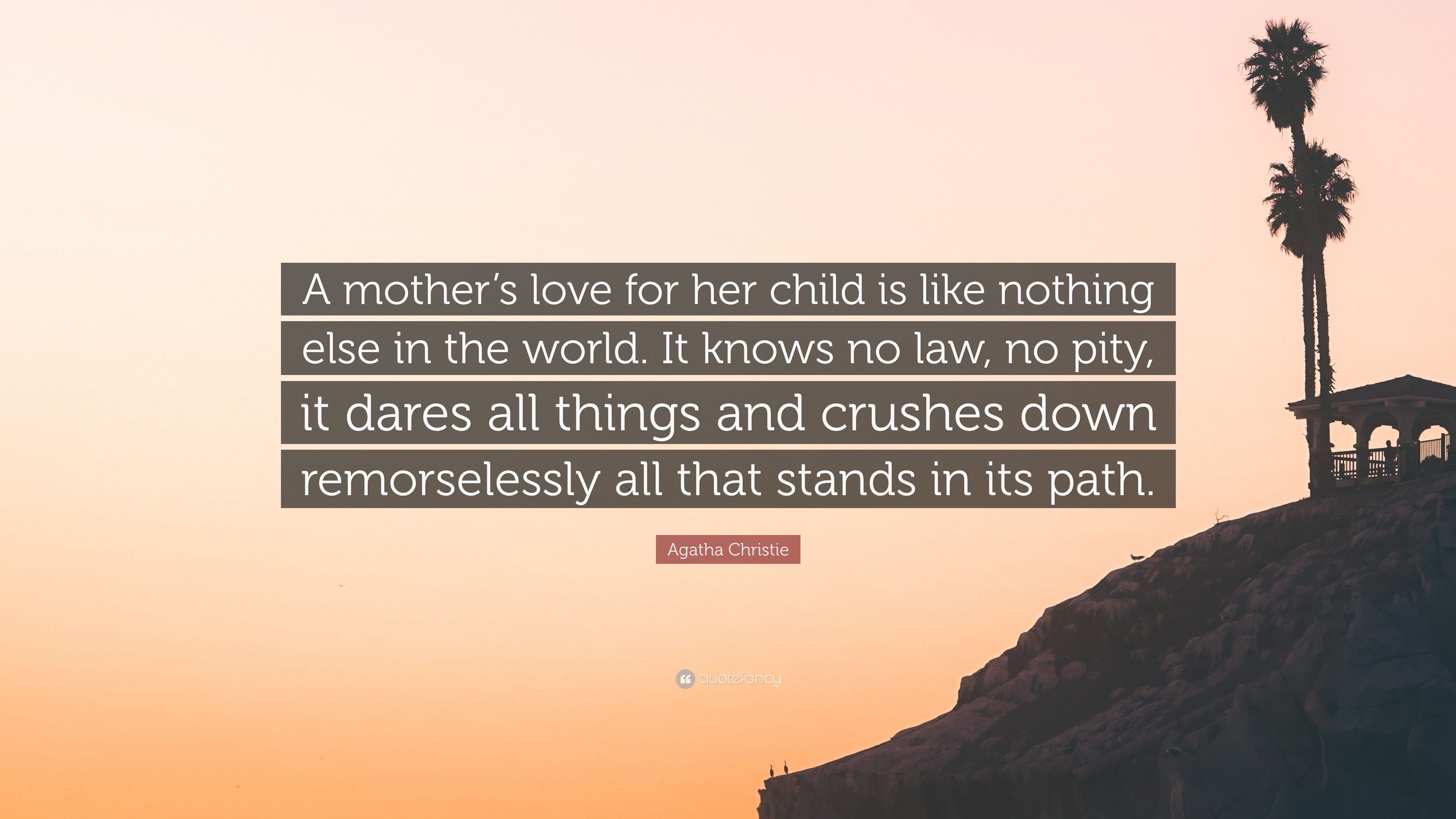 "Agatha Christie Quote: ""A mother\'s love for her child is ..."