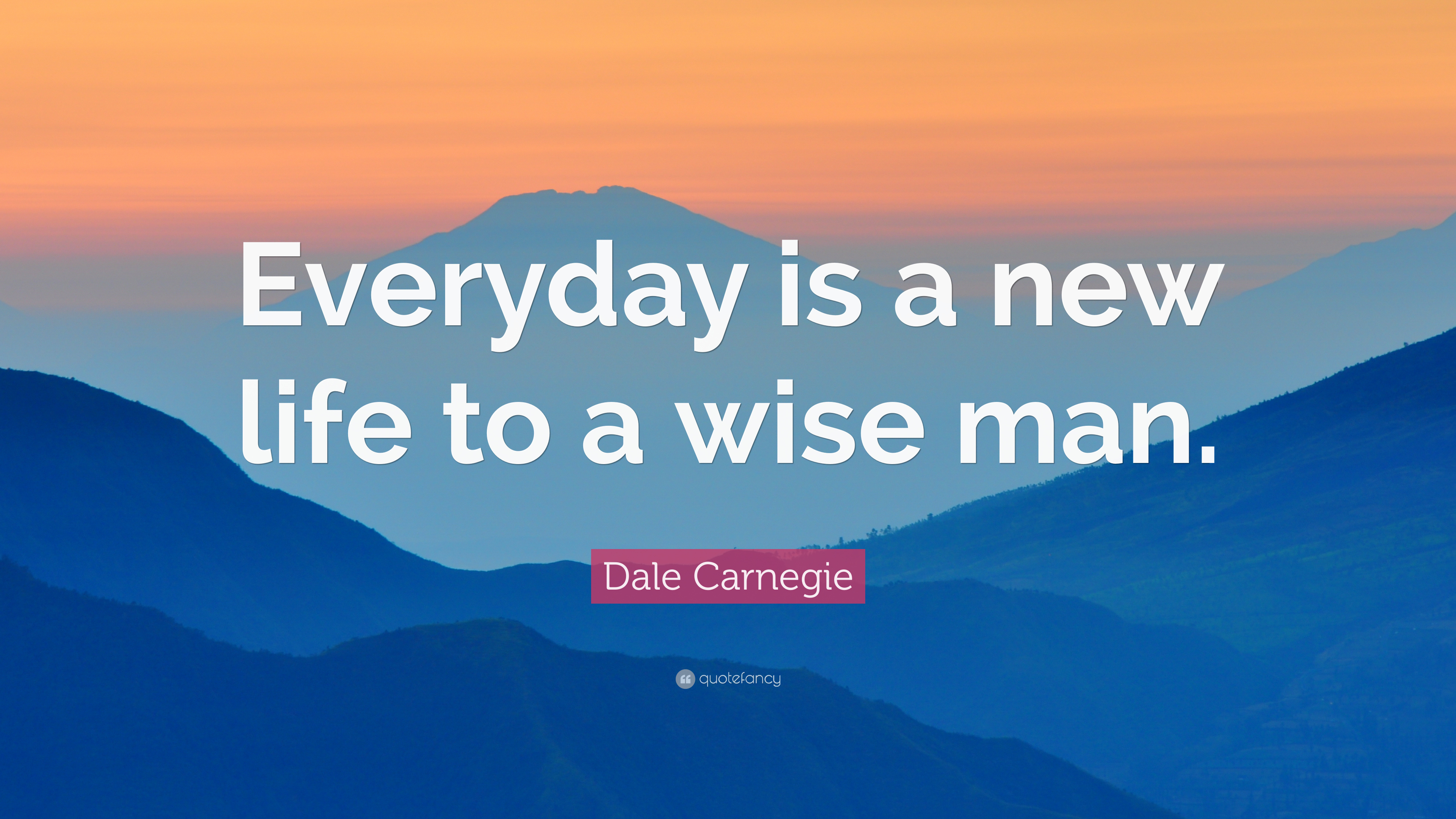 """Dale Carnegie Quote: """"Everyday is a new life to a wise man ..."""