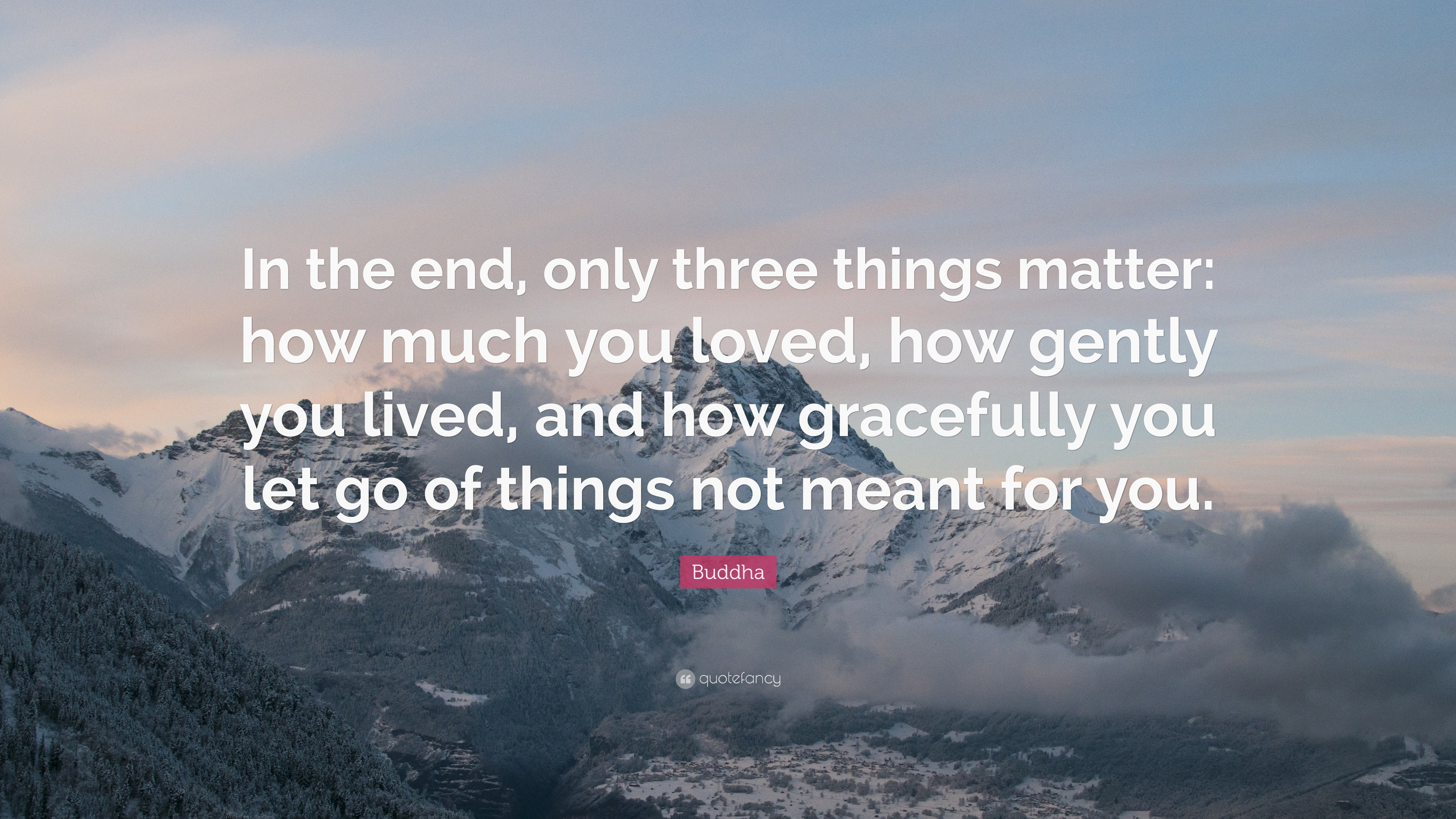 Buddha Quote In The End Only Three Things Matter How Much You