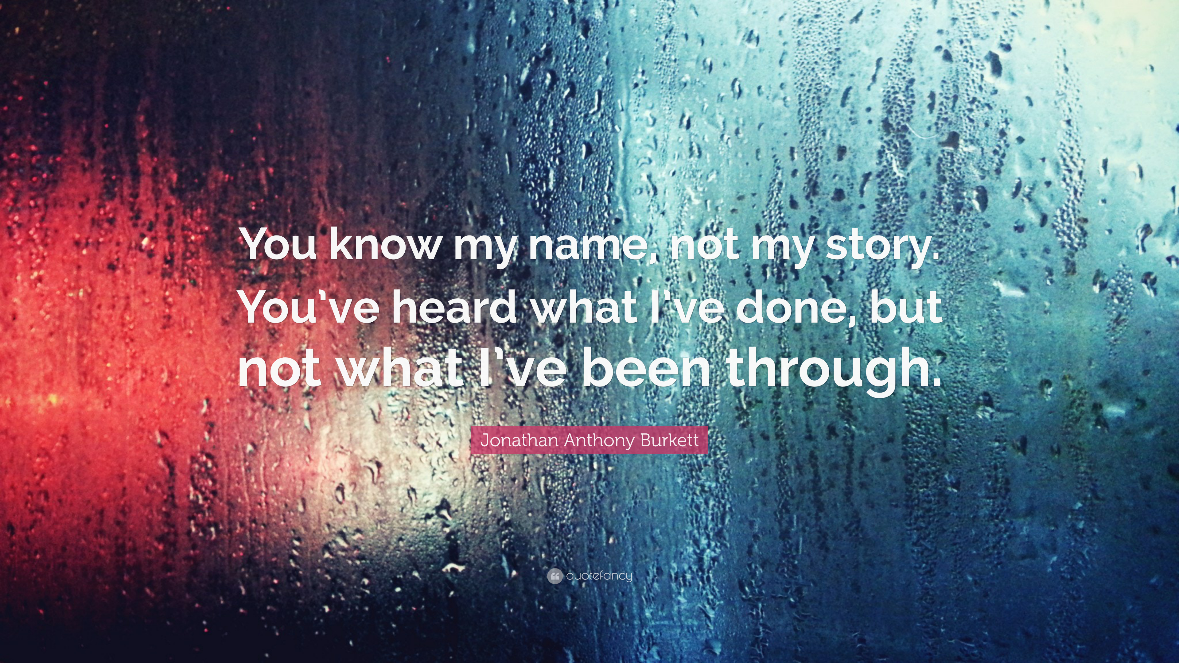 Jonathan Anthony Burkett Quote: You know my name, not my