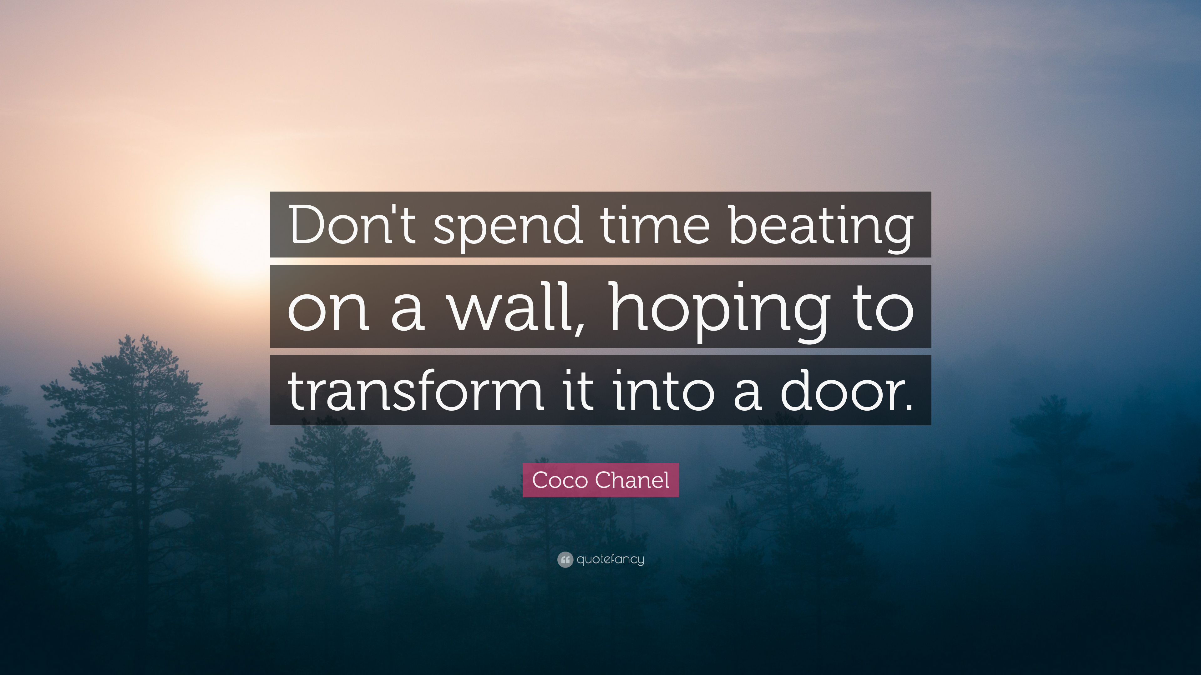 """Coco Chanel Quote: """"Don't Spend Time Beating On A Wall"""
