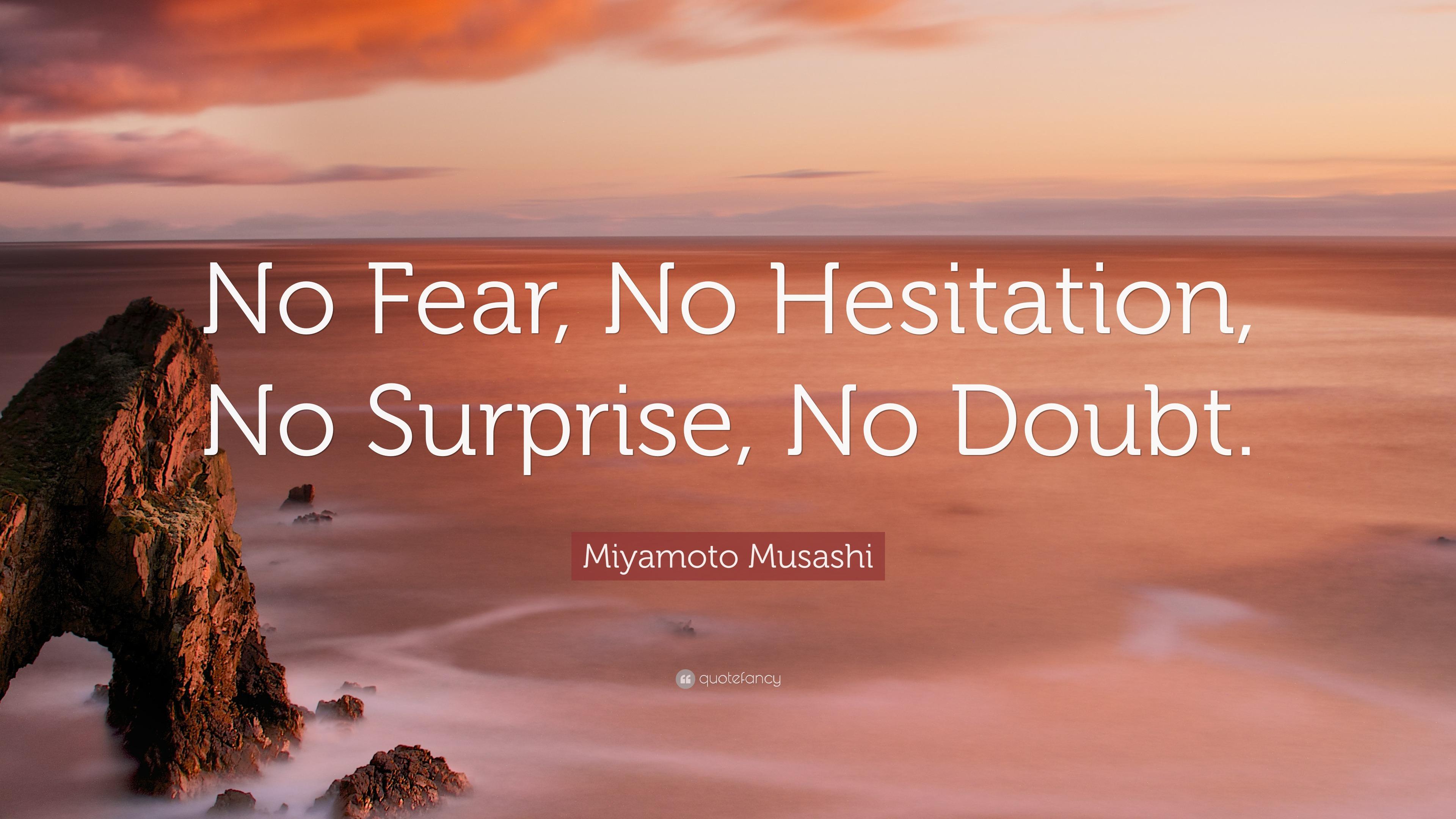 Miyamoto Musashi Quote   U201cno Fear  No Hesitation  No