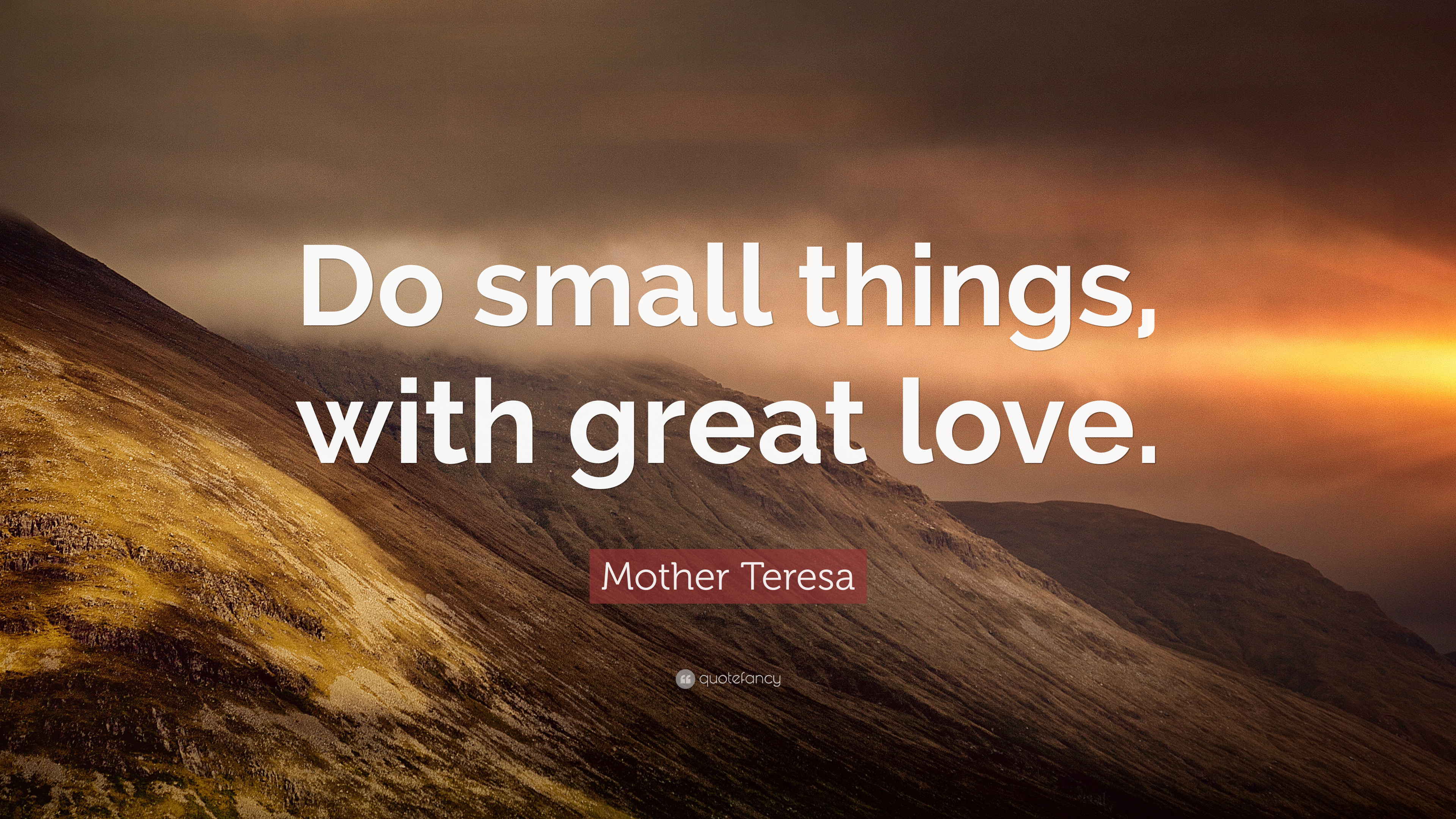 "Mother Teresa Quote: ""Do Small Things, With Great Love"