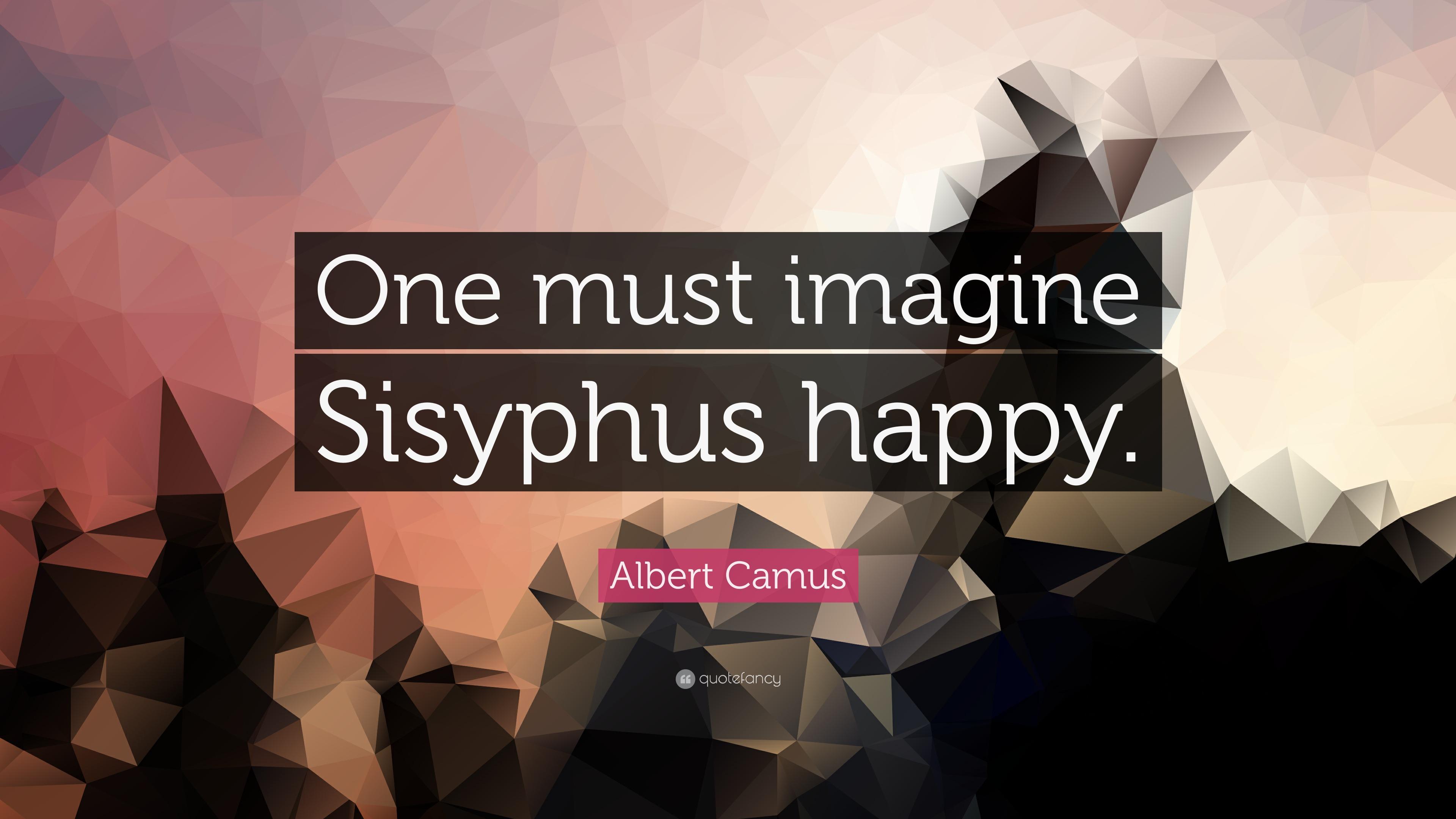 Albert Camus Quote One Must Imagine Sisyphus Happy
