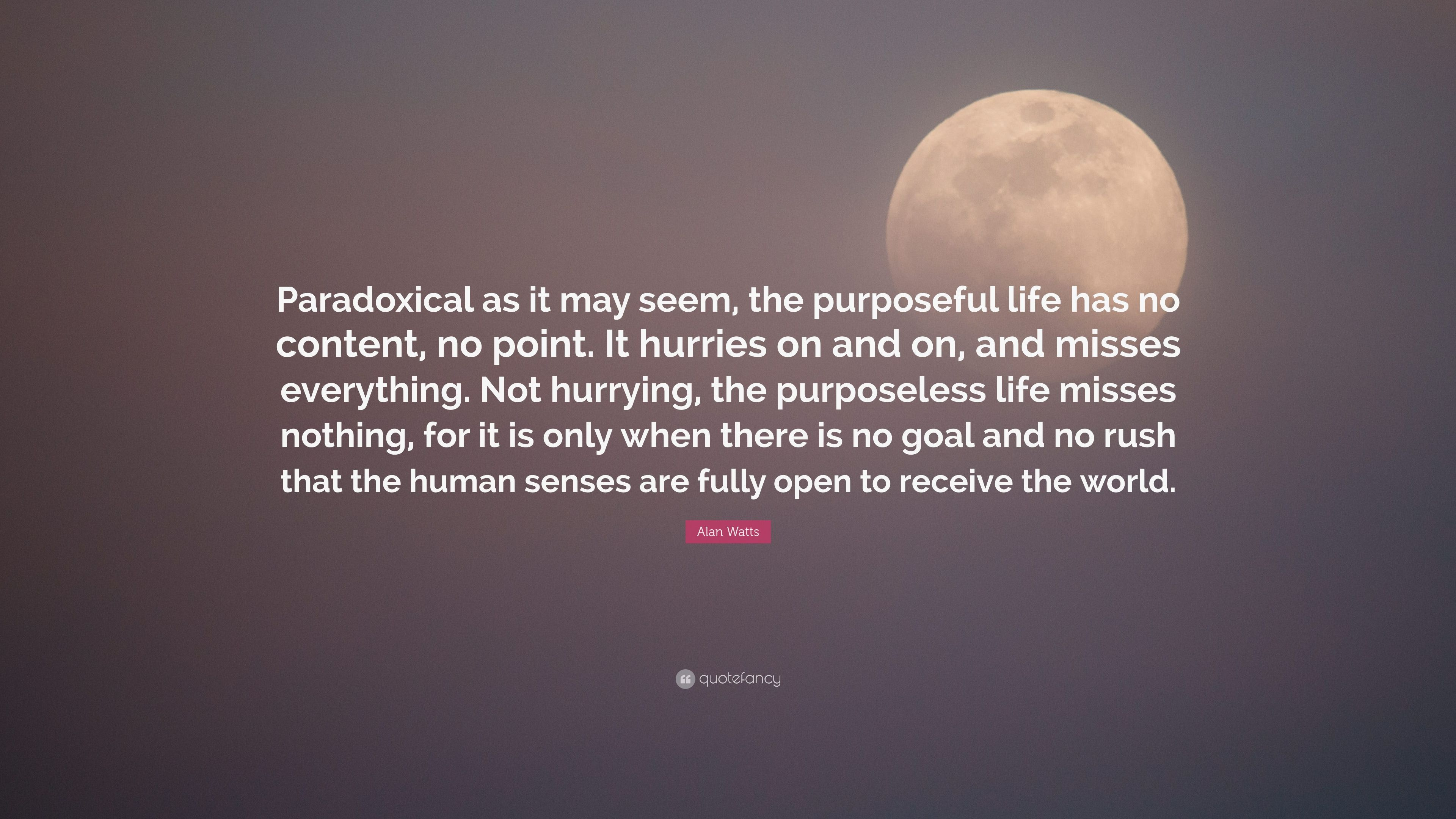 Alan Watts Quote   U201cparadoxical As It May Seem  The