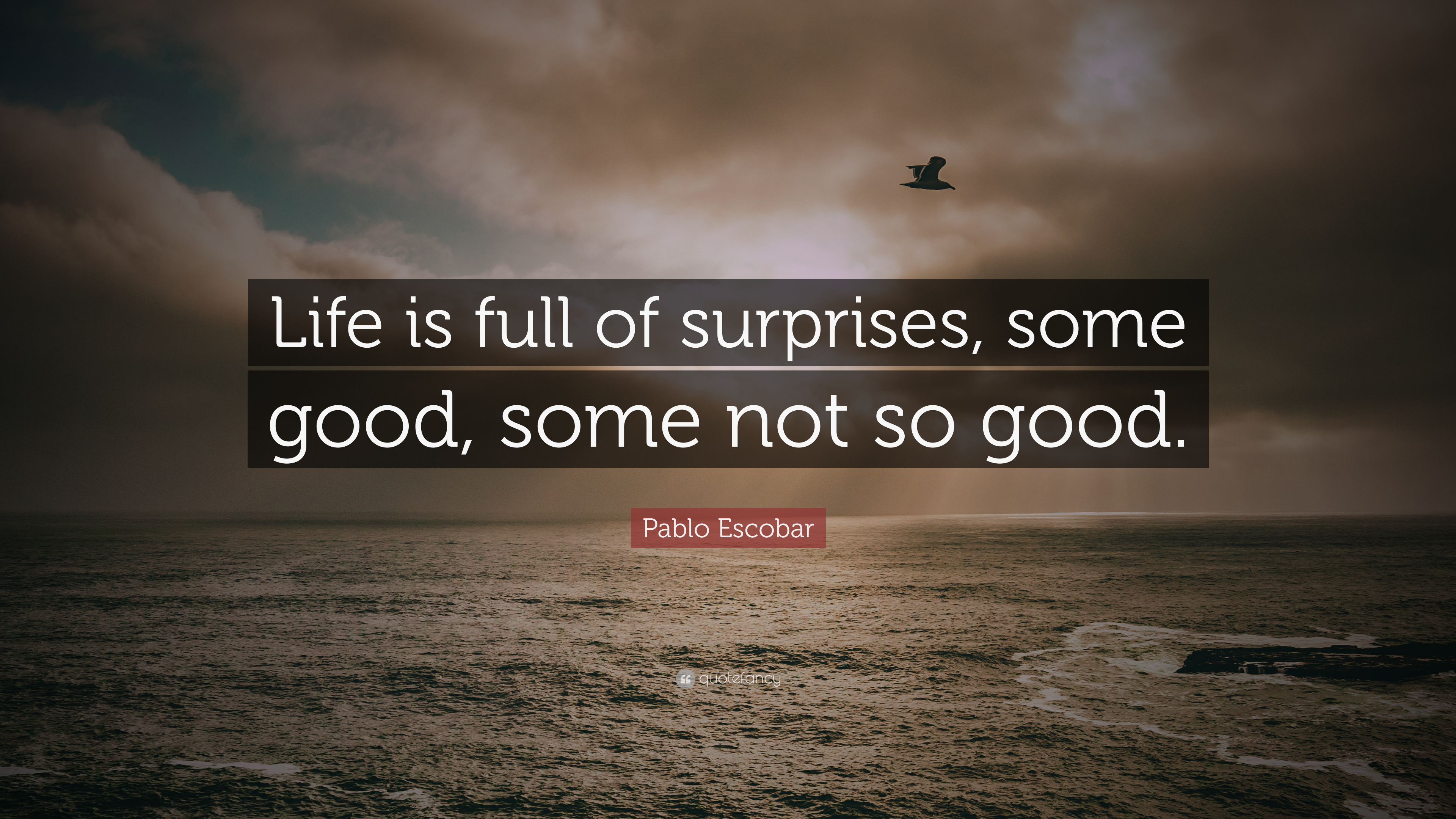 Pablo Escobar Quote: U201cLife Is Full Of Surprises, Some Good, Some Not