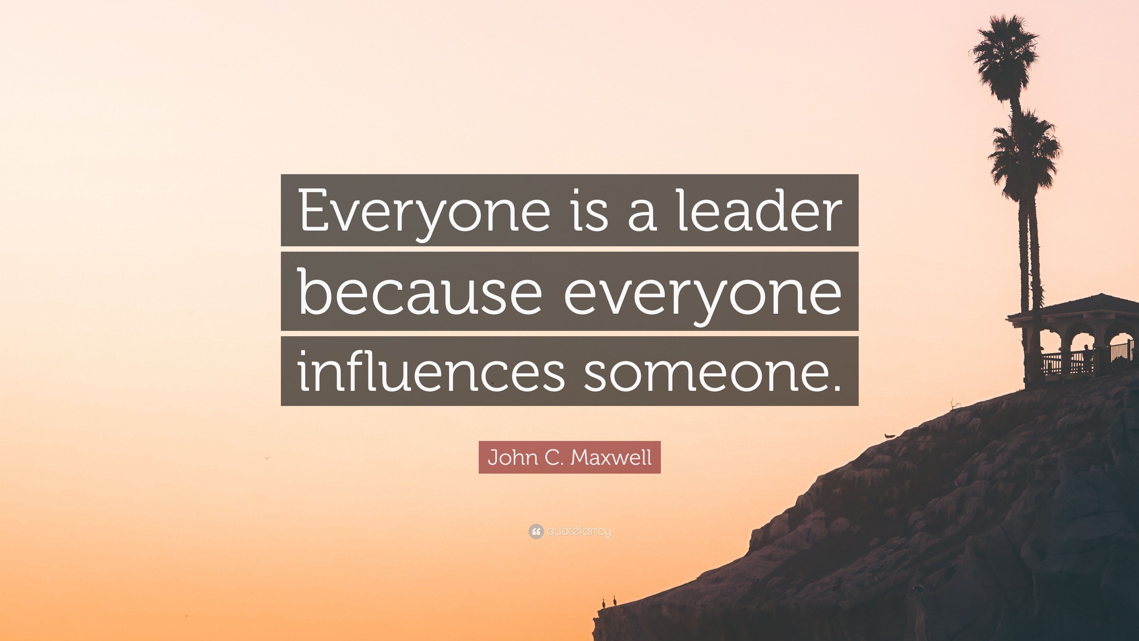 john c  maxwell quote   u201ceveryone is a leader because