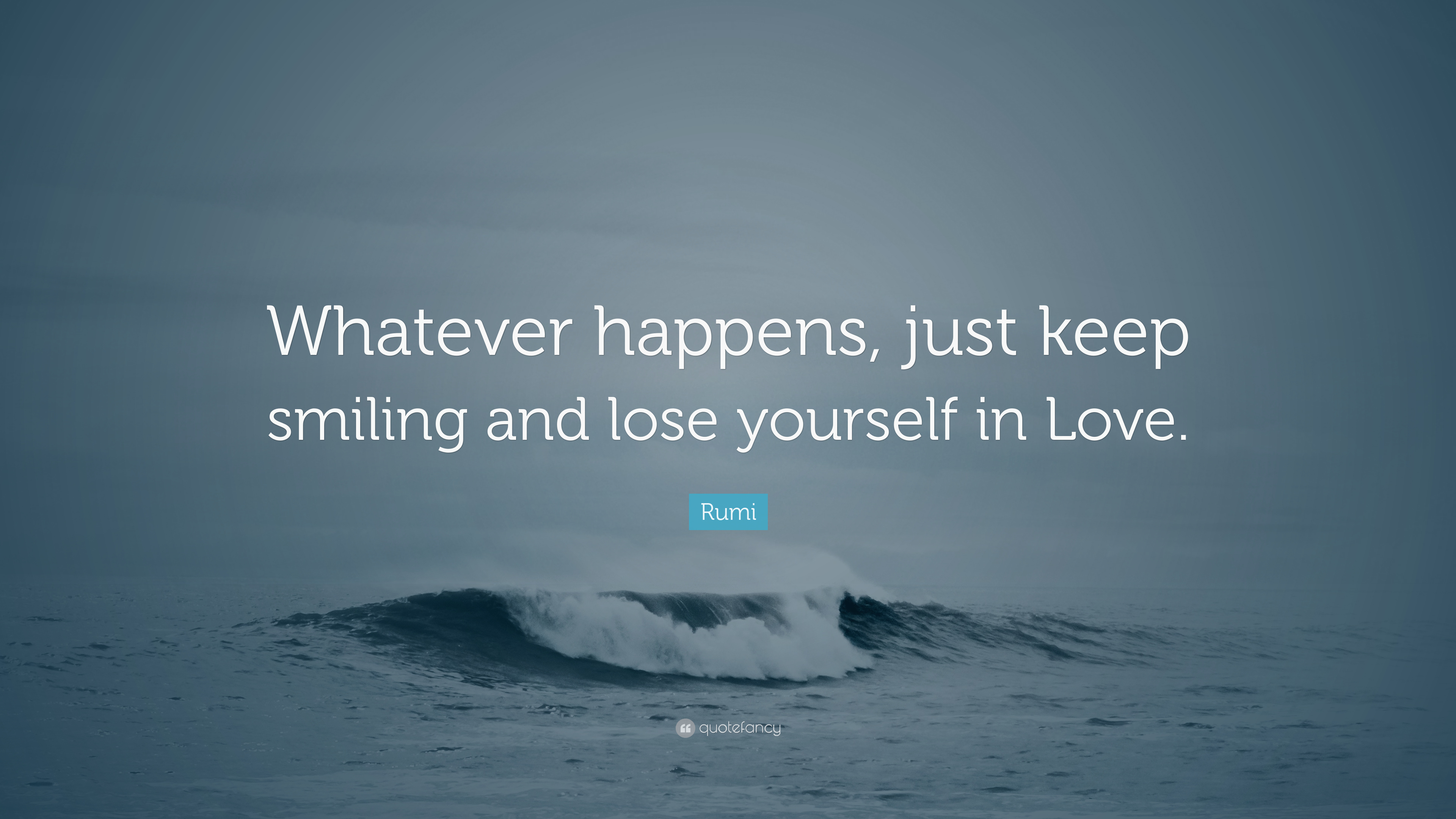 """rumi quote """"whatever happens just keep smiling and lose yourself"""