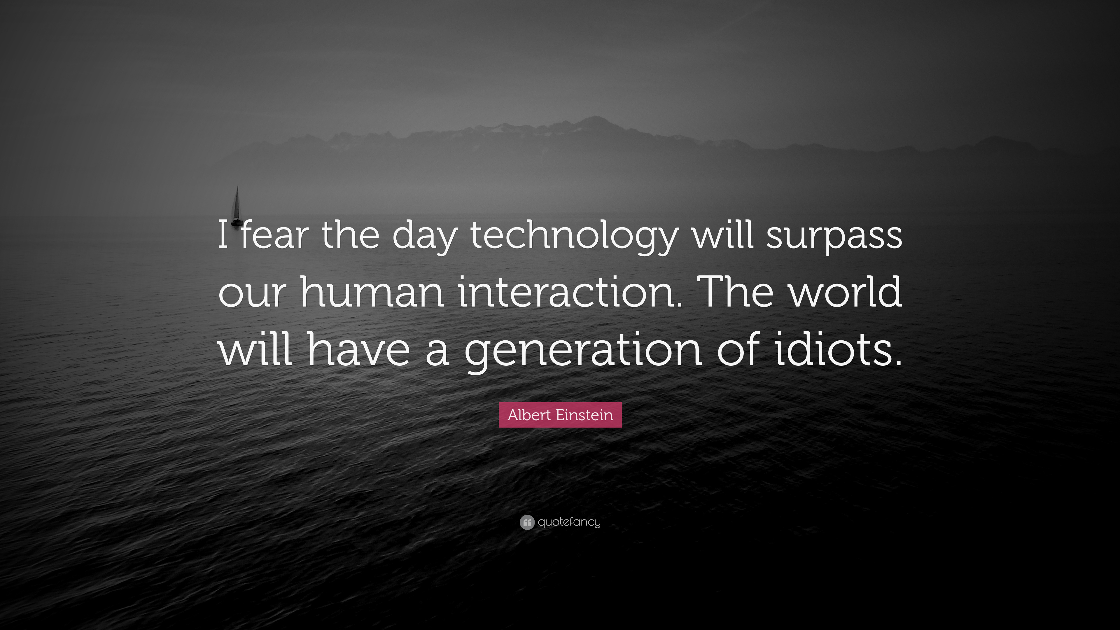 Albert Einstein Quote I Fear The Day Technology Will Surpass Our