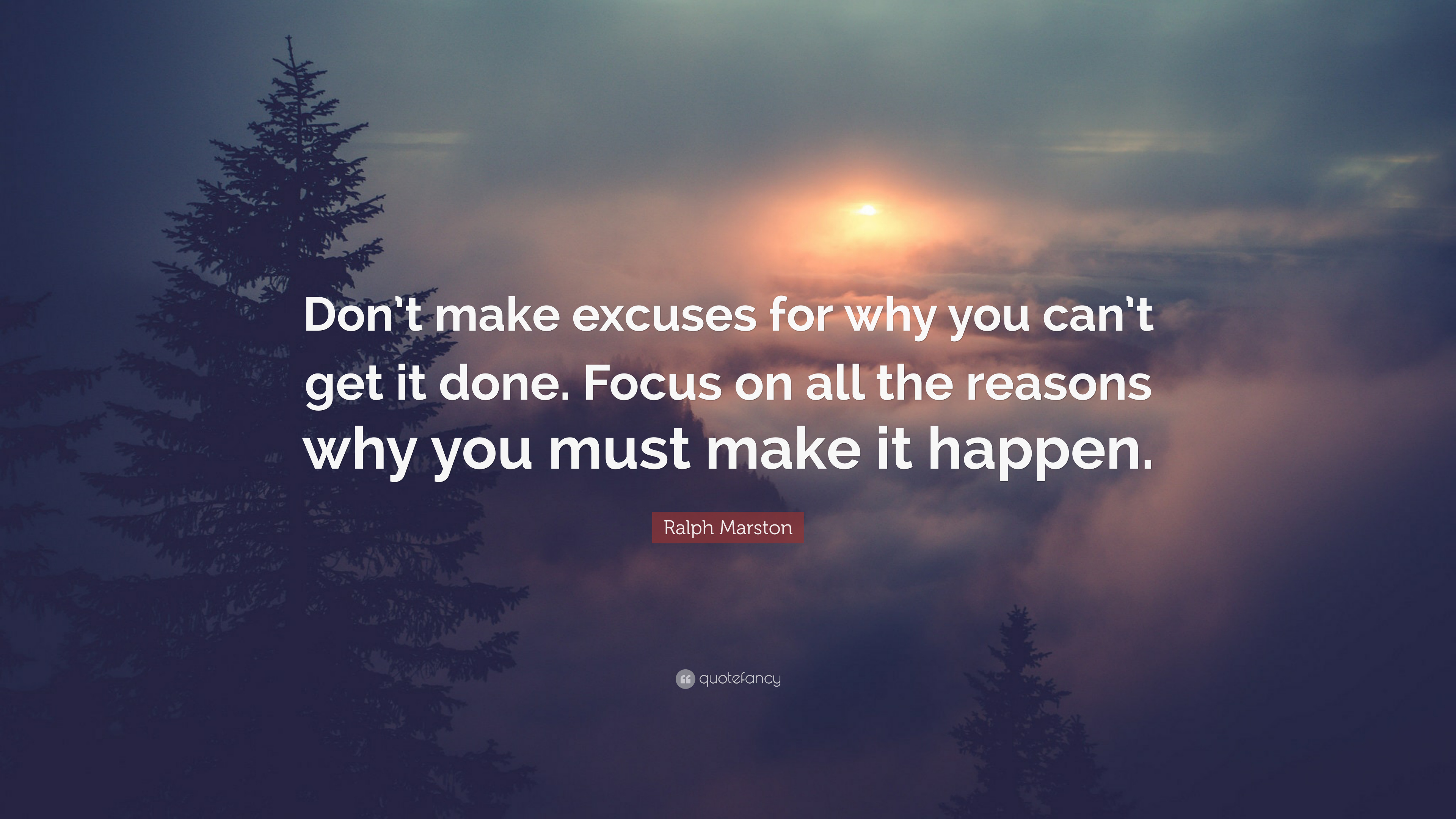 Ralph Marston Quote Dont Make Excuses For Why You Cant Get It