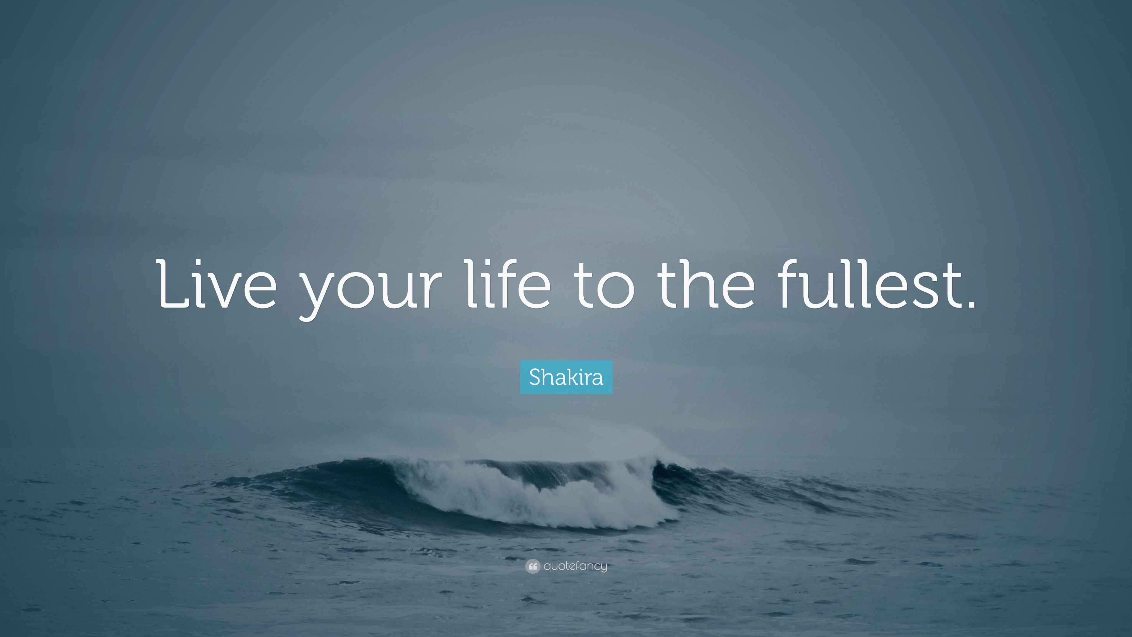 "Shakira Quote: ""Live your life to the fullest."" (12 ..."
