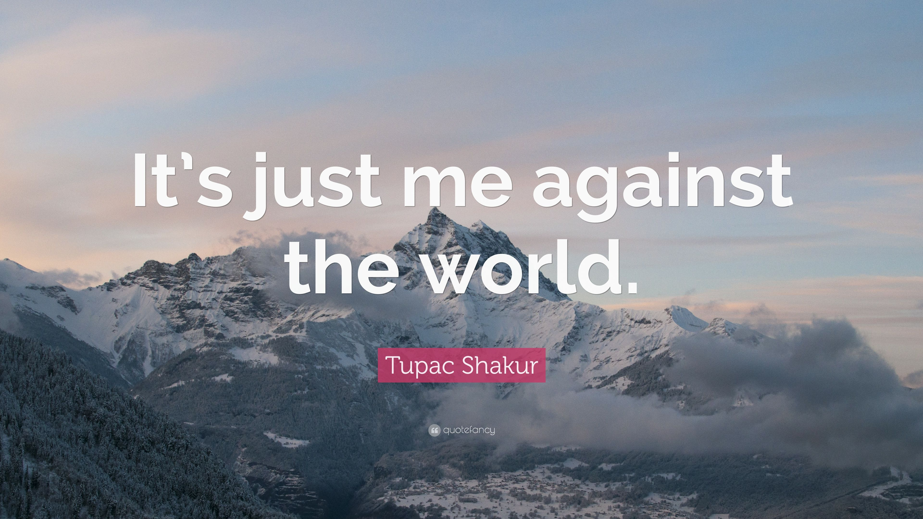 "Justice And Mercy Quotes: Tupac Shakur Quote: ""It's Just Me Against The World."" (12"
