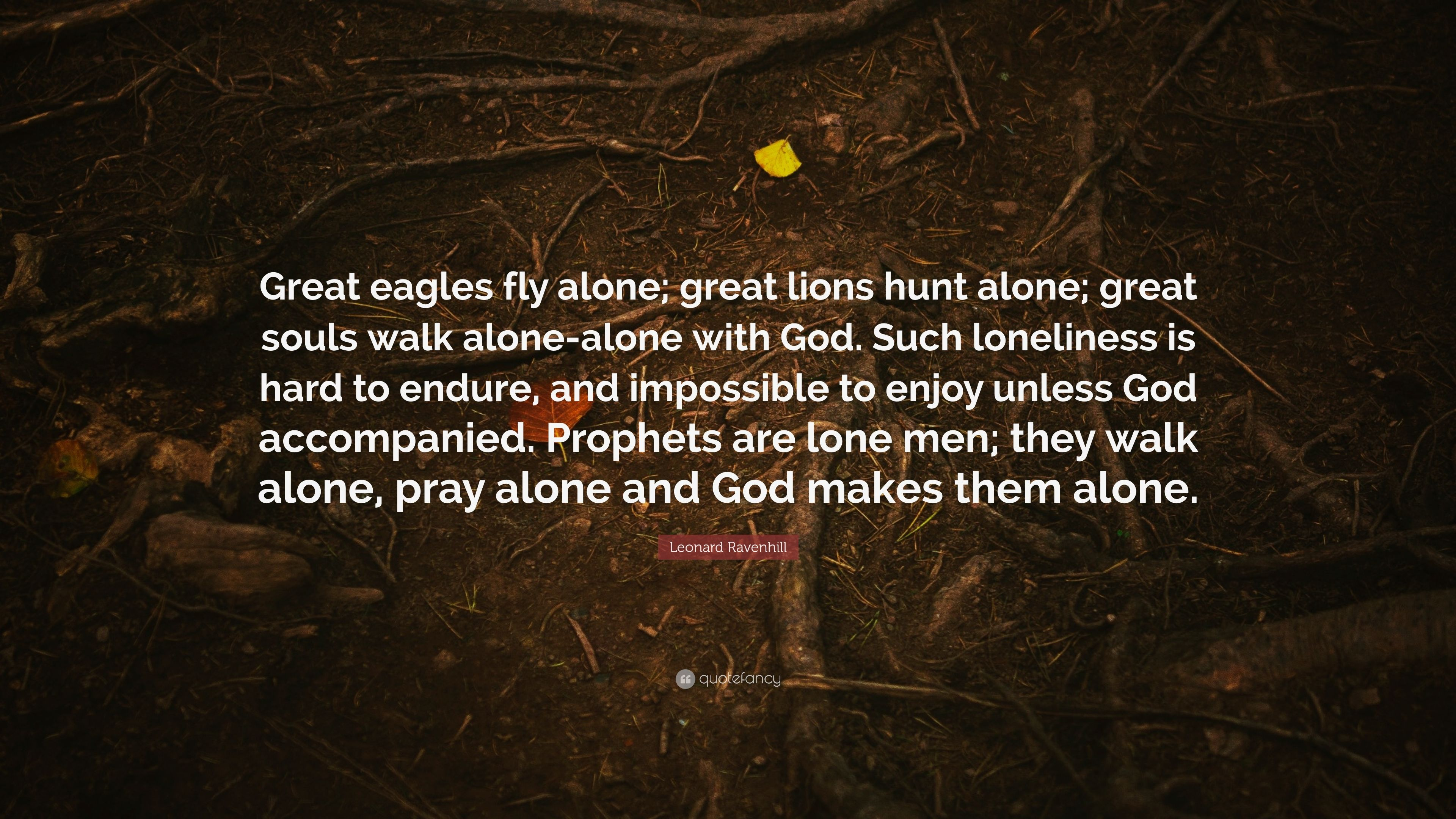 Leonard Ravenhill Quote Great Eagles Fly Alone Great Lions Hunt Alone Great Souls Walk Alone Alone With God Such Loneliness Is Hard To Endure 12 Wallpapers Quotefancy
