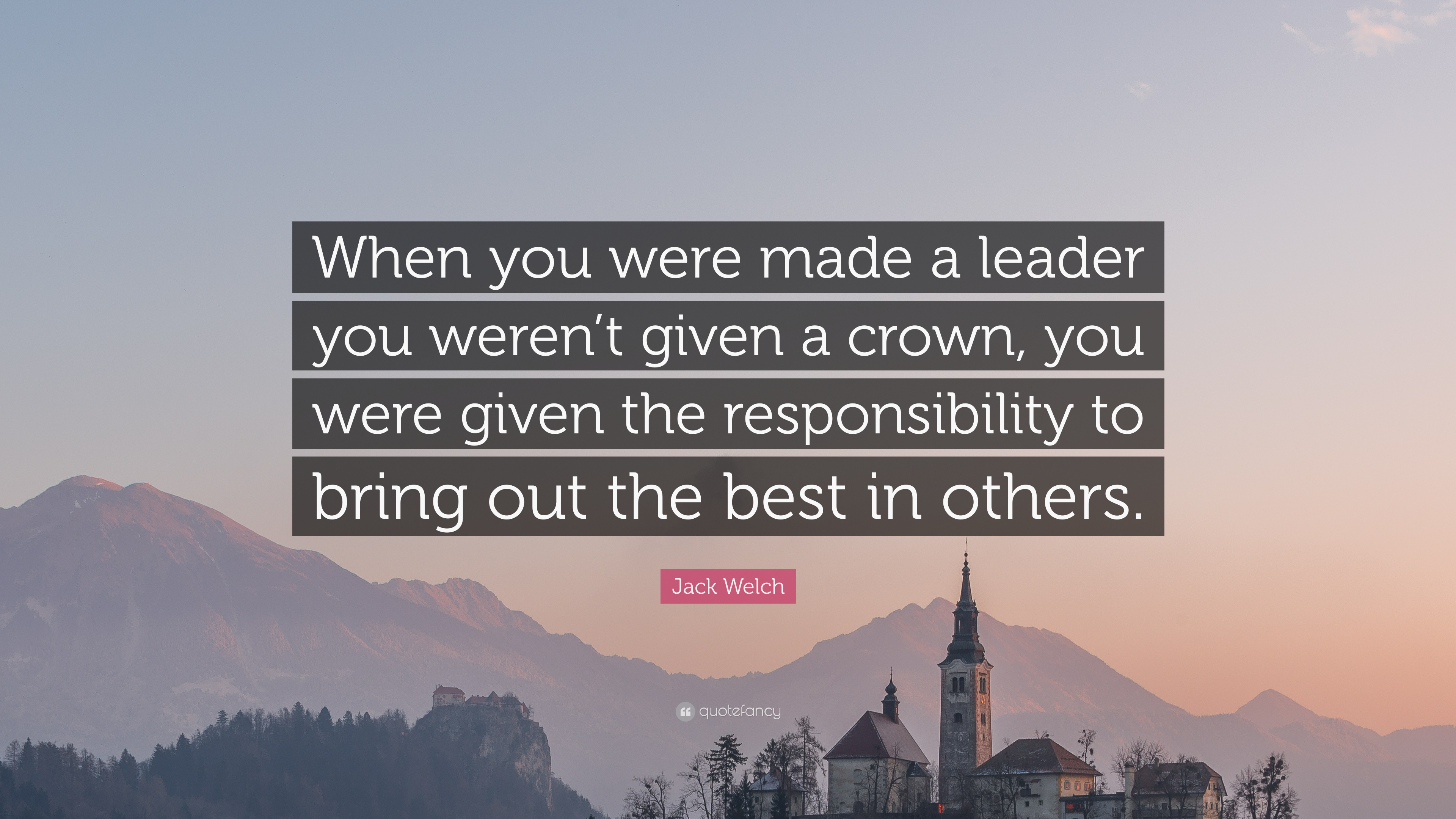 """Jack Welch Quote: """"When You Were Made A Leader You Weren't"""