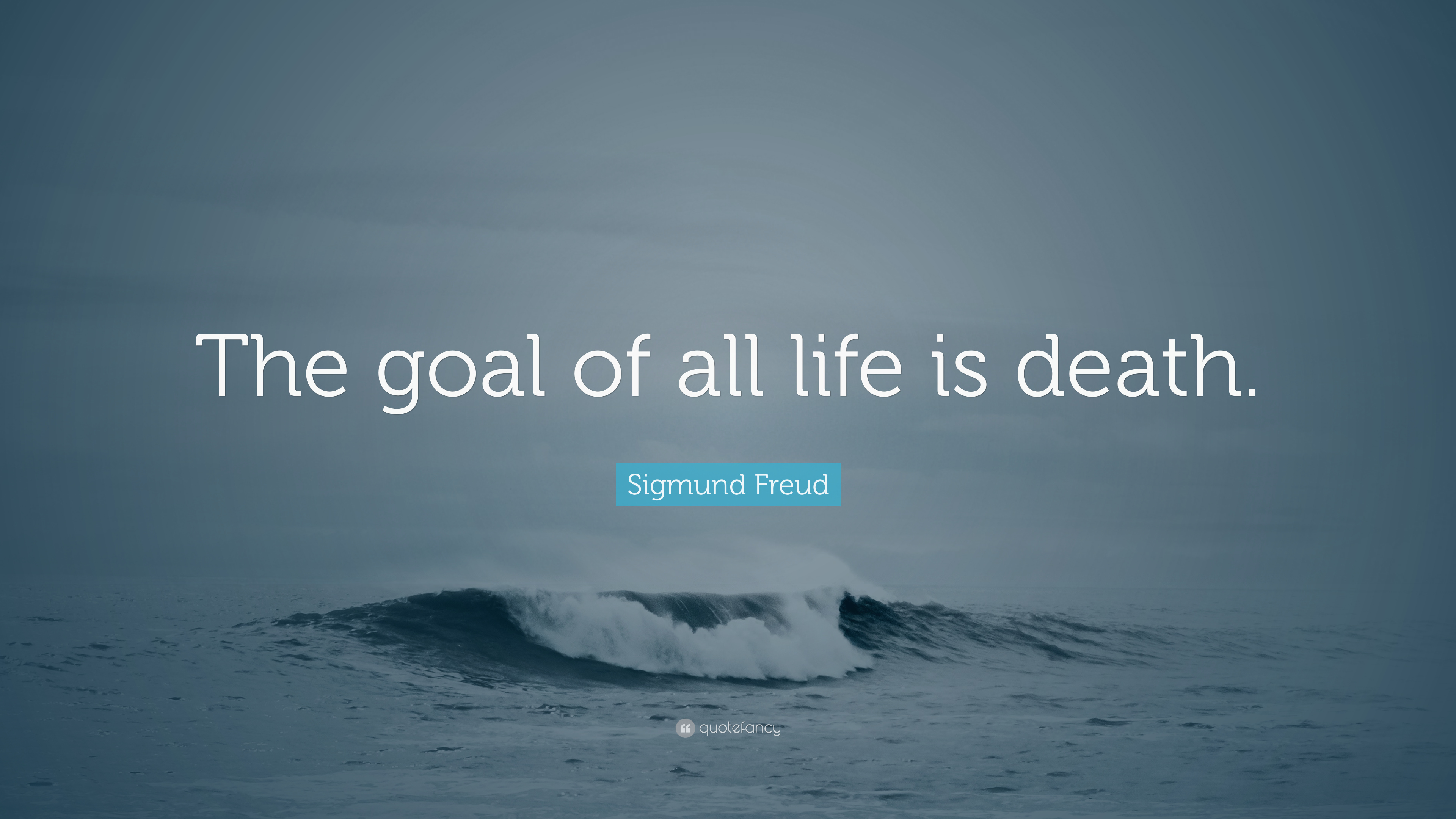 Sigmund Freud Quote The Goal Of All Life Is Death 12 Wallpapers