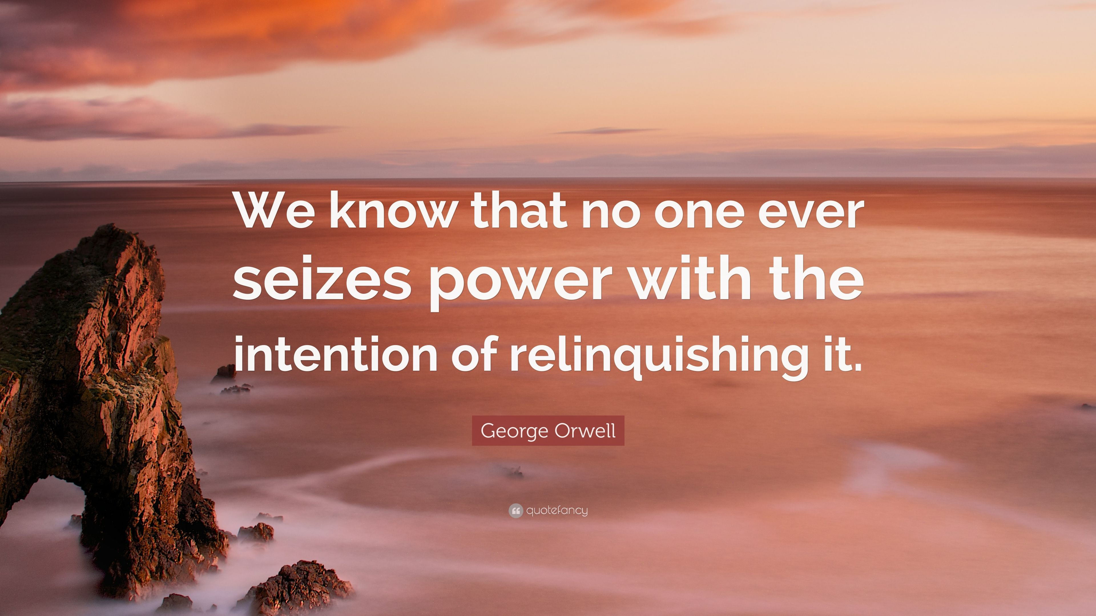 """The Power Of One Quotes: George Orwell Quote: """"We Know That No One Ever Seizes"""