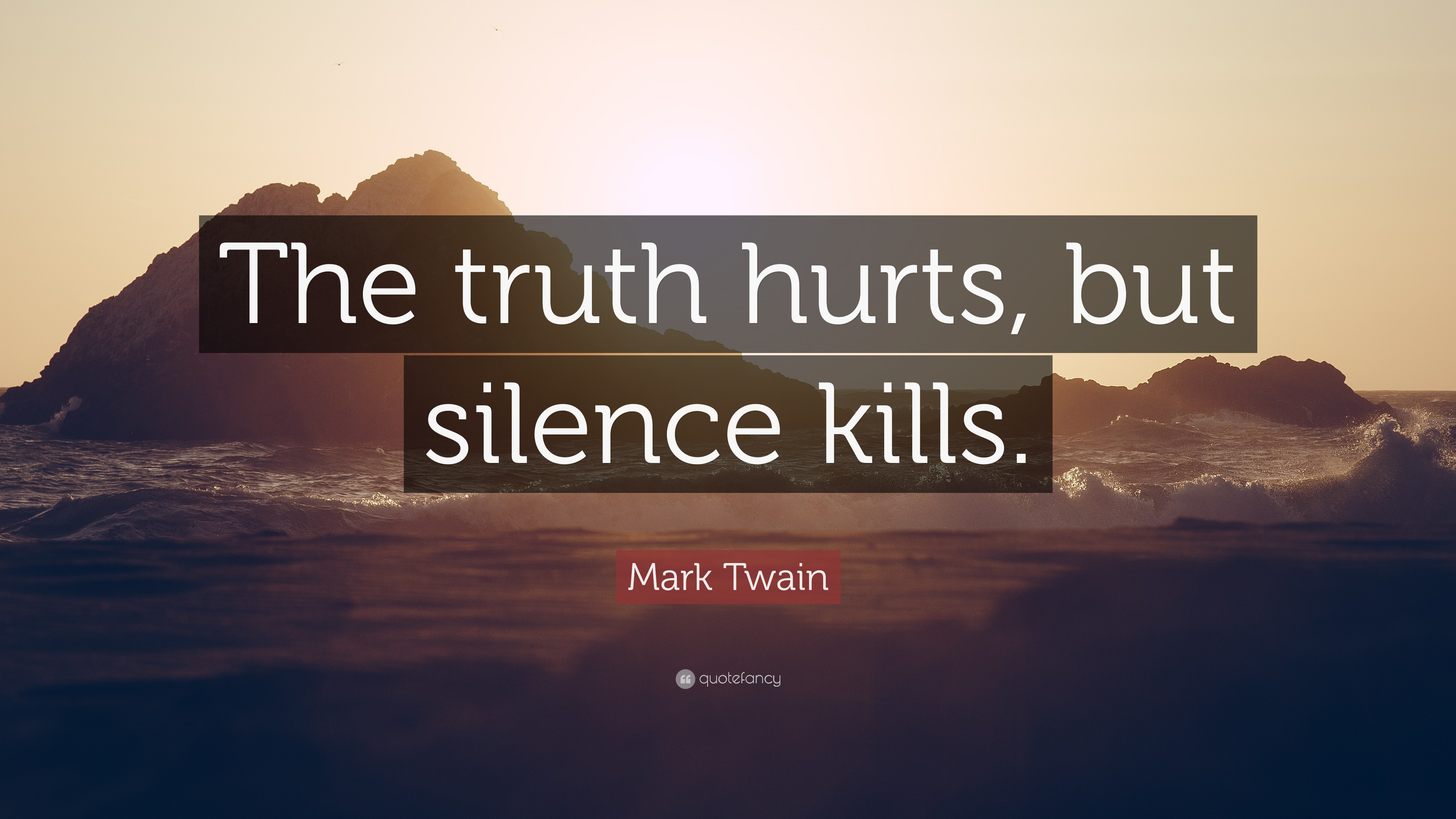 "Mark Twain Quote: ""The truth hurts, but silence kills ..."