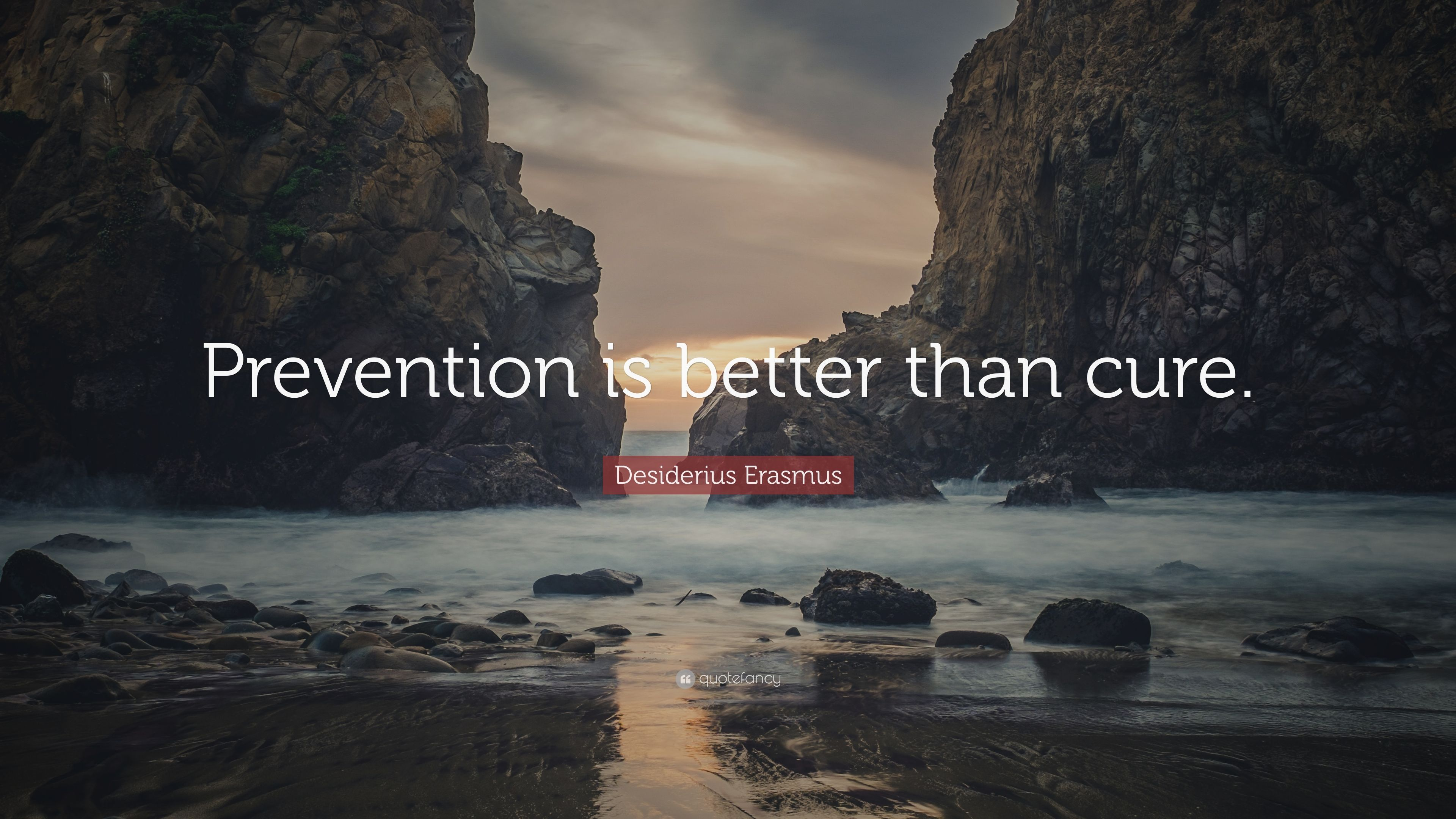 "Prevention Is Better Than Cure Quotes: Desiderius Erasmus Quote: ""Prevention Is Better Than Cure"