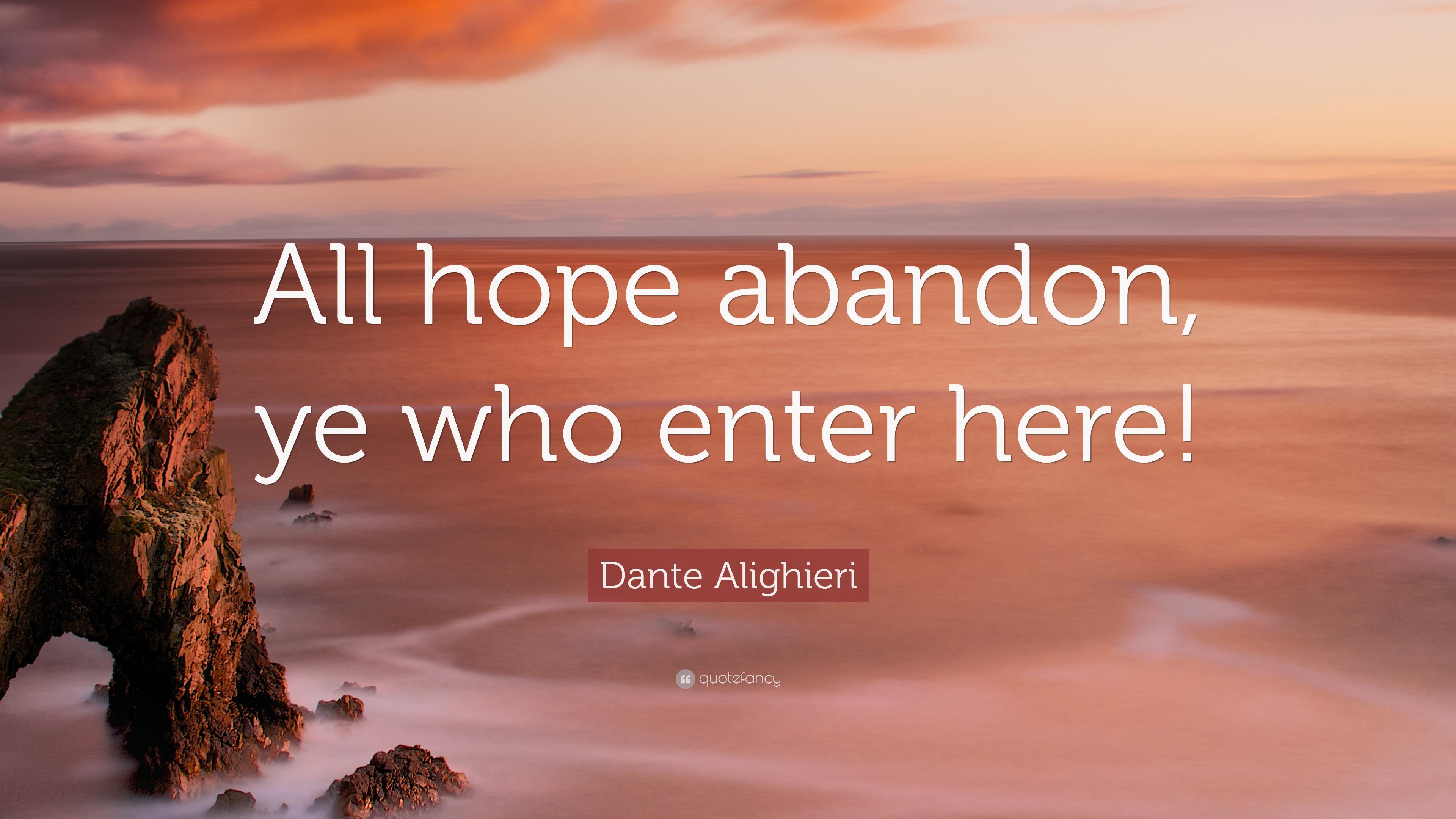 4692821-Dante-Alighieri-Quote-All-hope-abandon-ye-who-enter-here.jpg