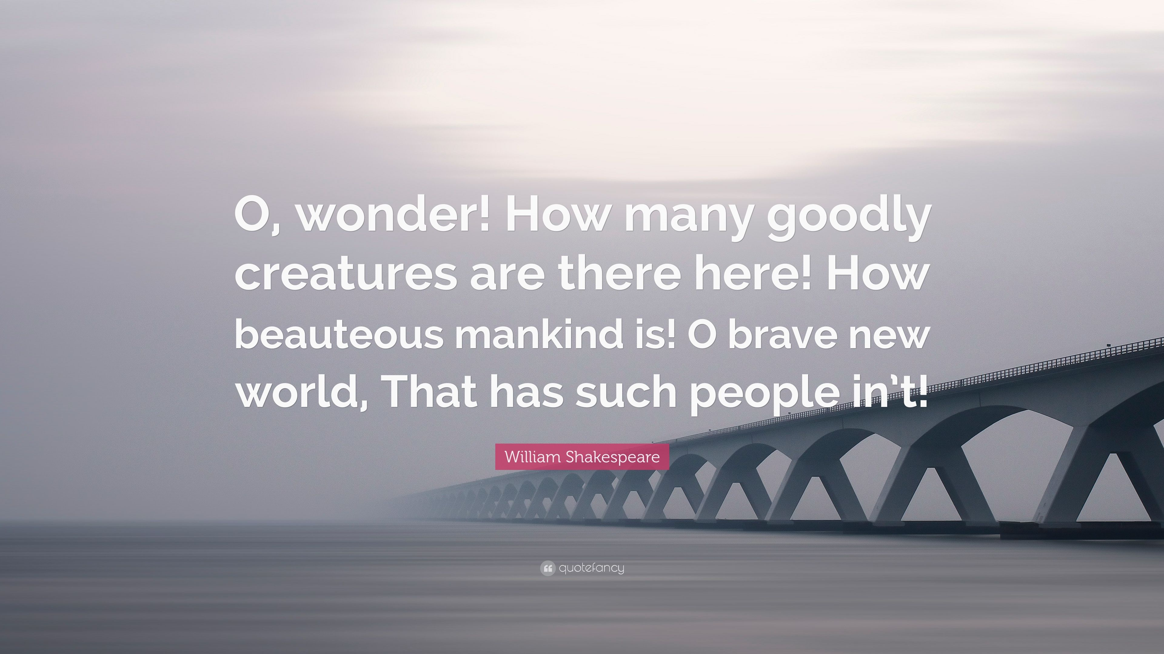 """William Shakespeare Quote: """"O, Wonder! How Many Goodly"""