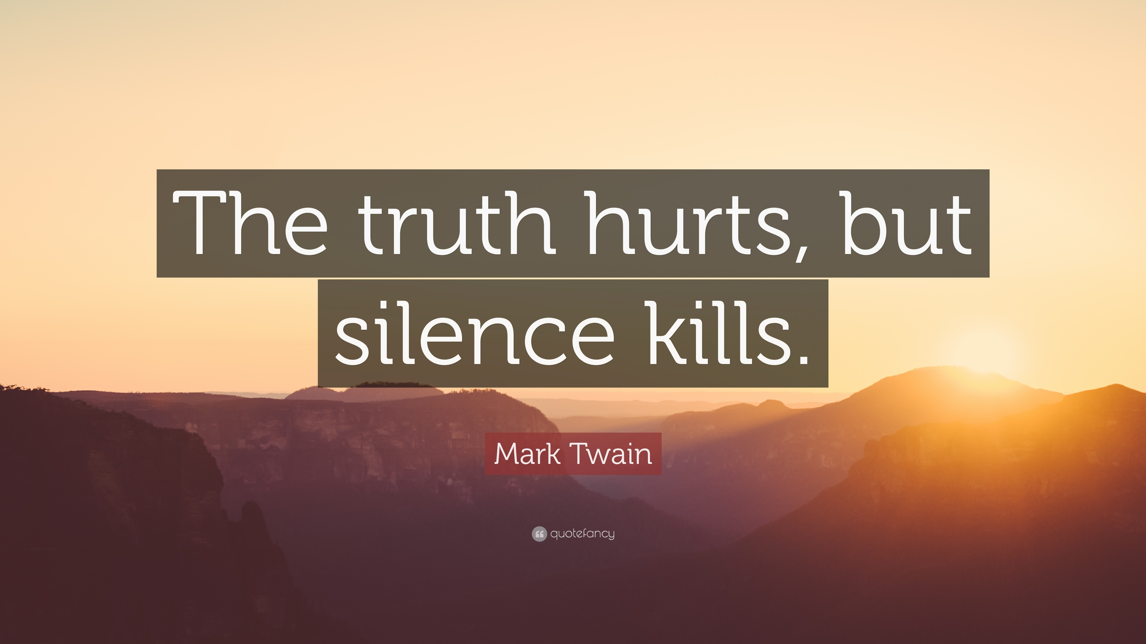 Mark Twain Quote The Truth Hurts But Silence Kills 12