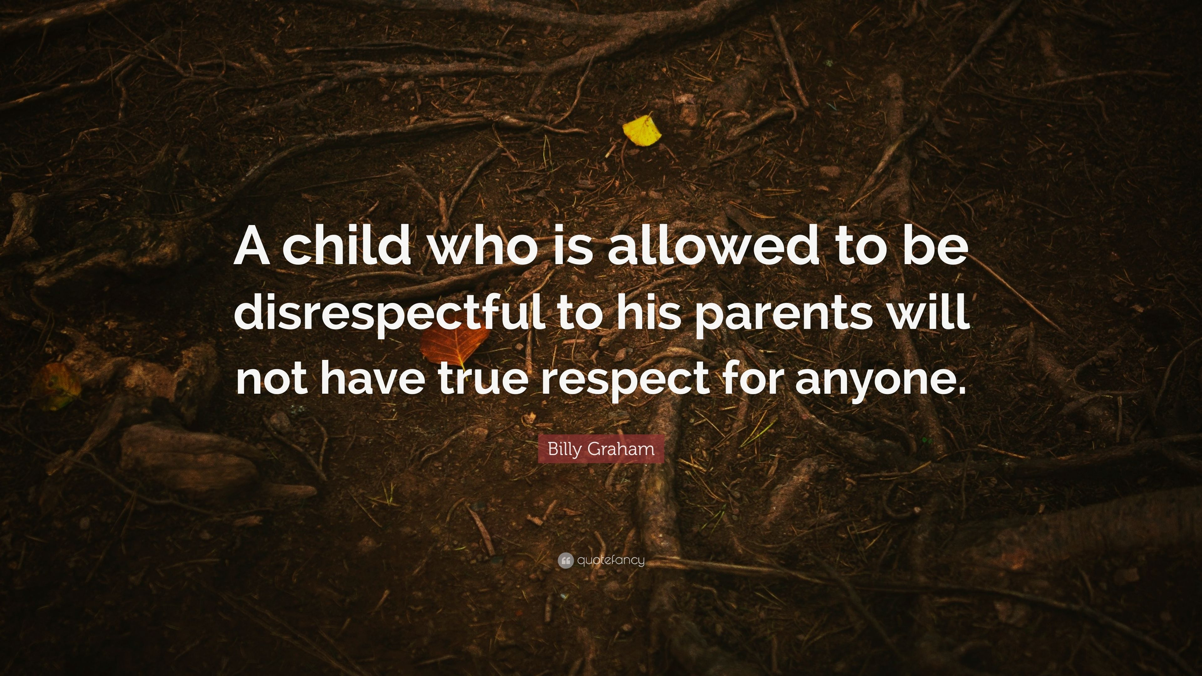 "Billy Graham Quote: ""A child who is allowed to be"