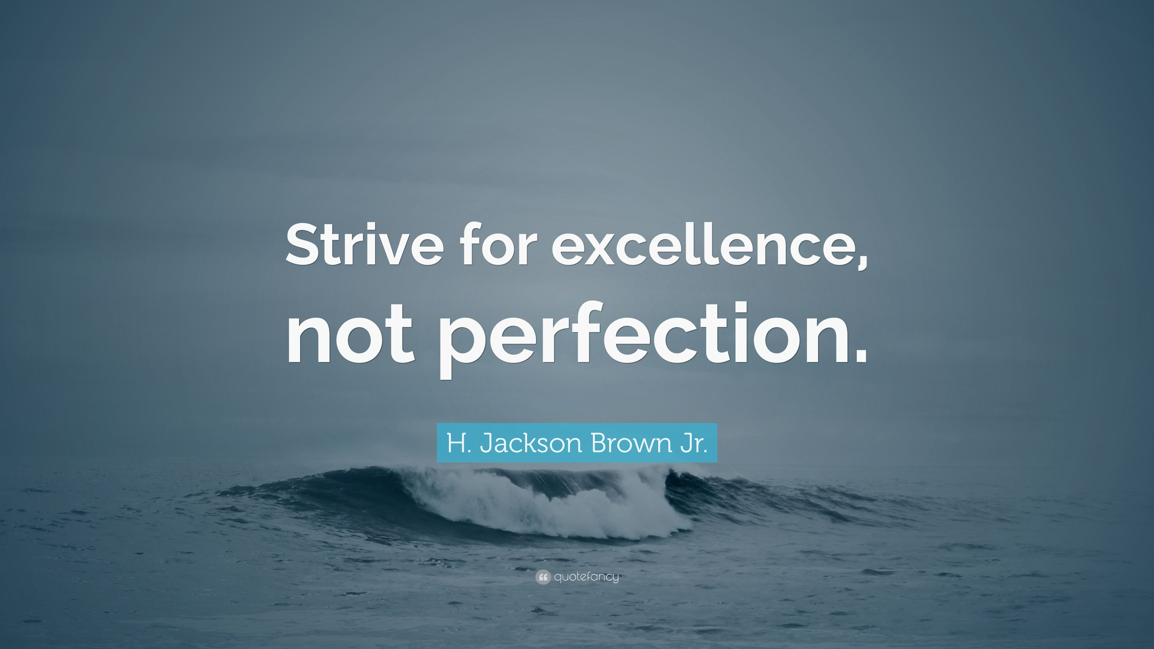 """H Jackson Brown Jr Quotes: H. Jackson Brown Jr. Quote: """"Strive For Excellence, Not"""