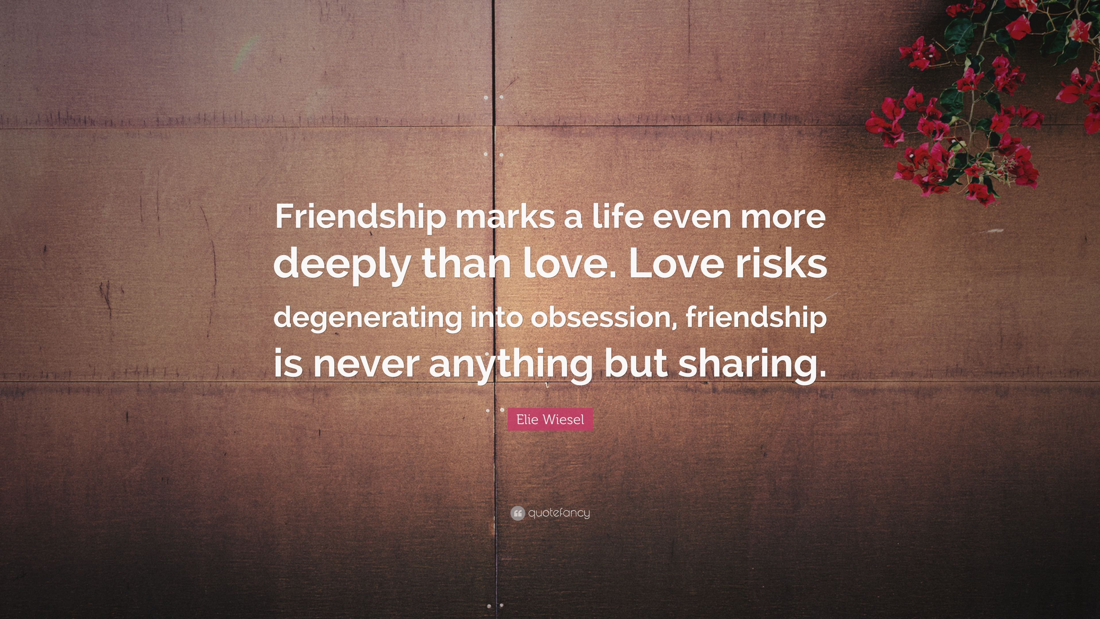 Elie wiesel quote friendship marks a life even more deeply than elie wiesel quote friendship marks a life even more deeply than love love thecheapjerseys Image collections