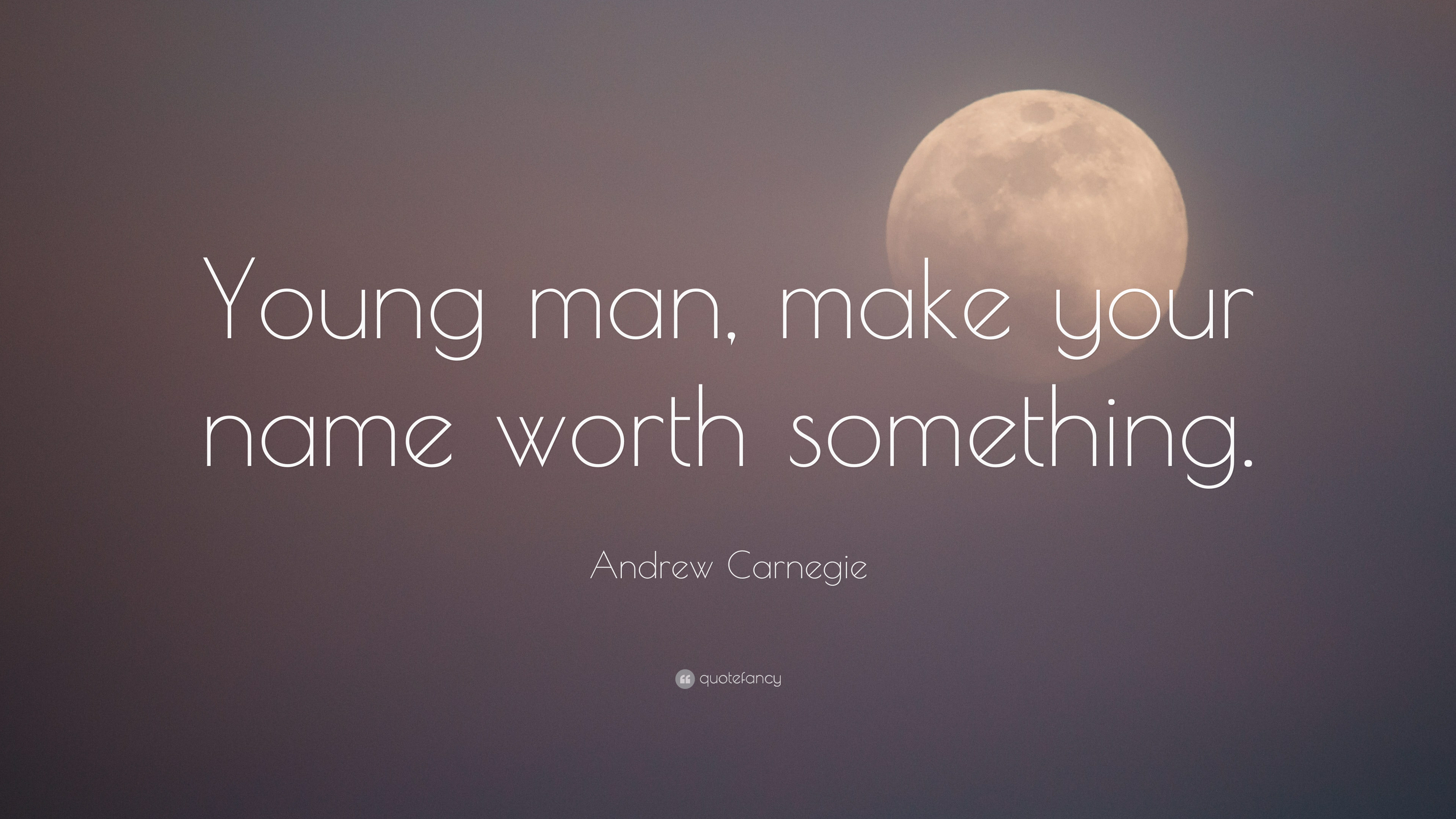 """Andrew Carnegie Quote: """"Young Man, Make Your Name Worth"""