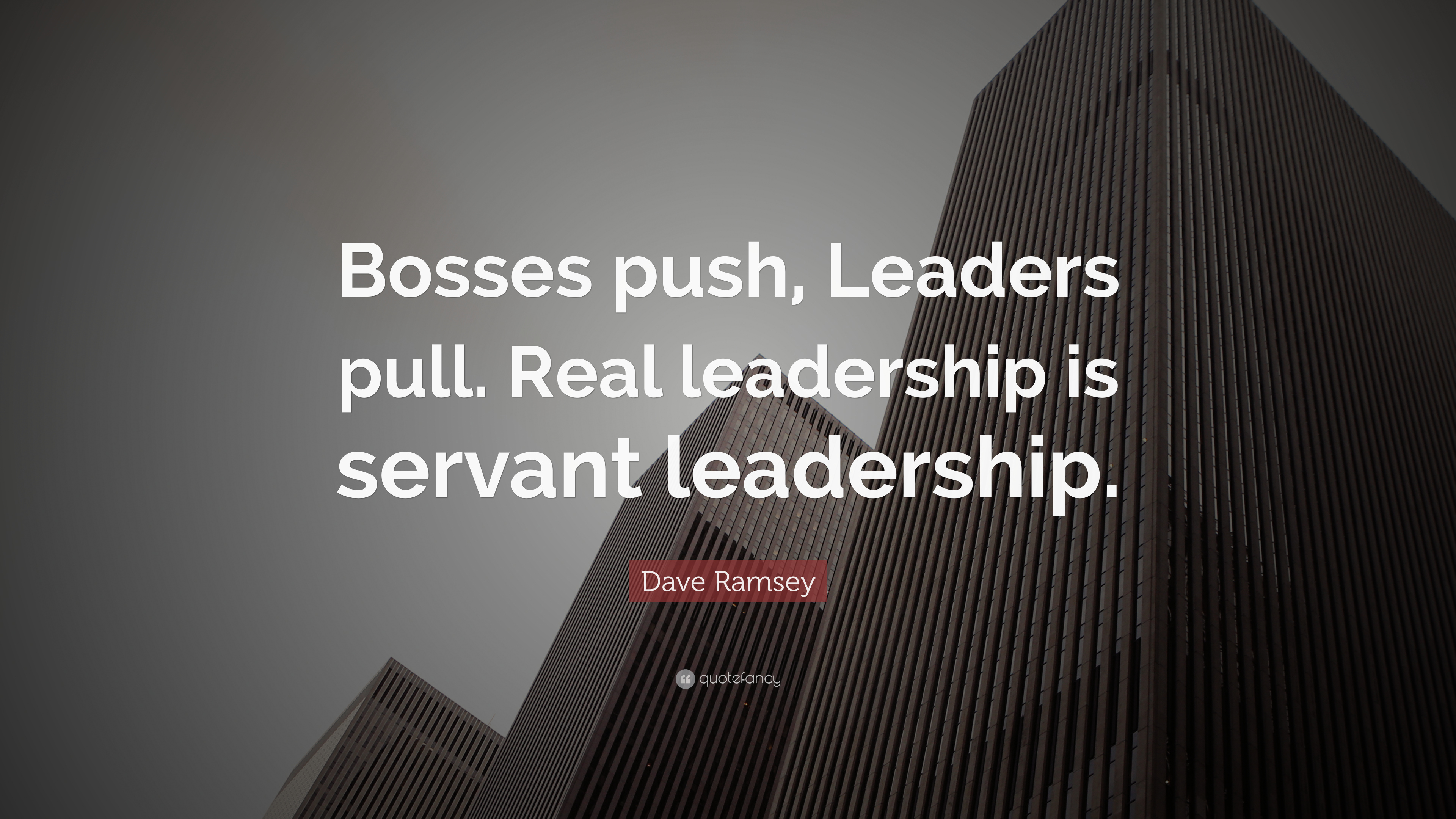 """Servant Leadership Quotes Dave Ramsey Quote """"Bosses Push Leaders Pullreal Leadership Is"""