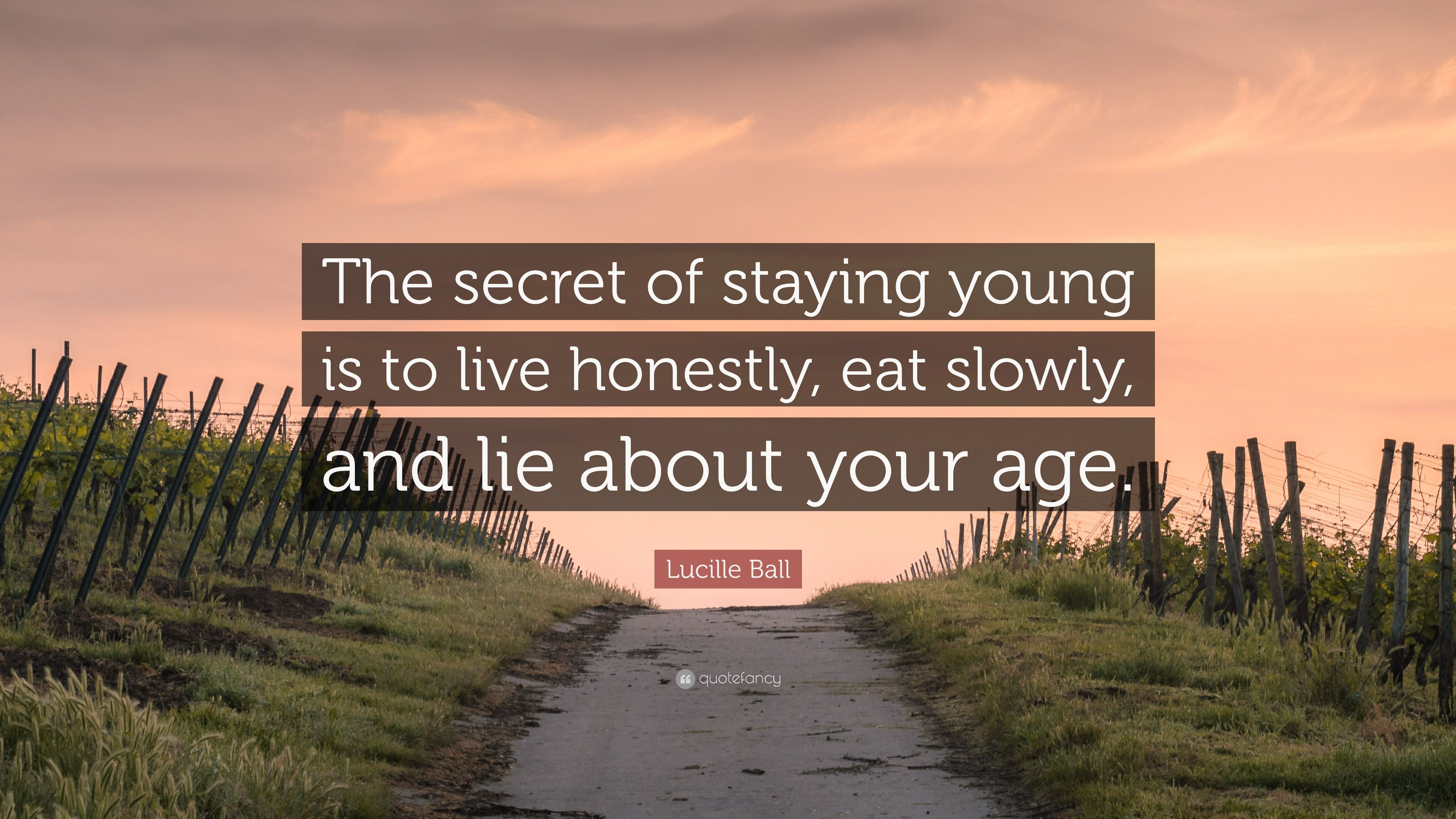 "Lucille Ball Quote: ""The secret of staying young is to live honestly ..."