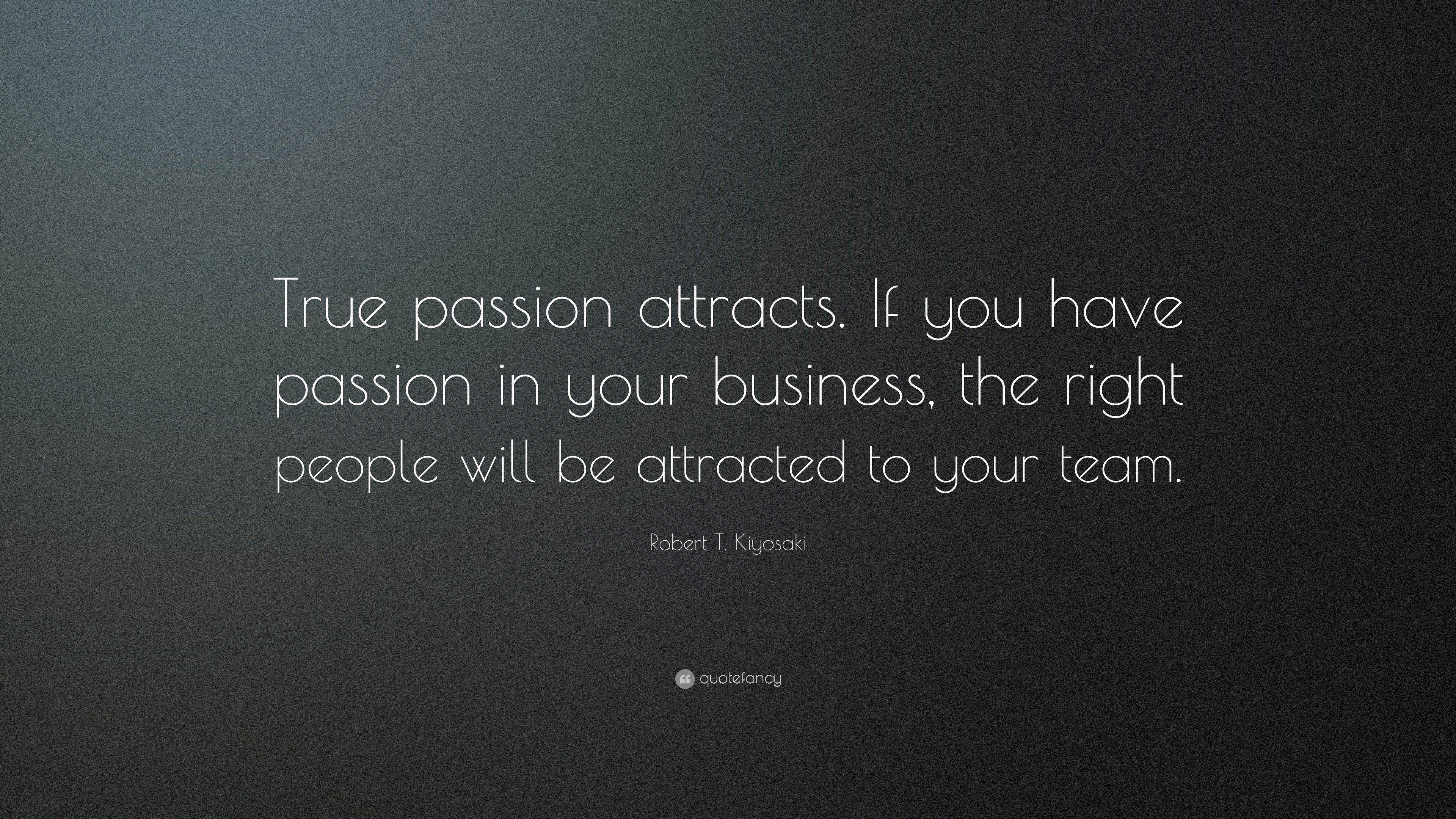 """Elon Musk Quotes >> Robert T. Kiyosaki Quote: """"True passion attracts. If you ..."""