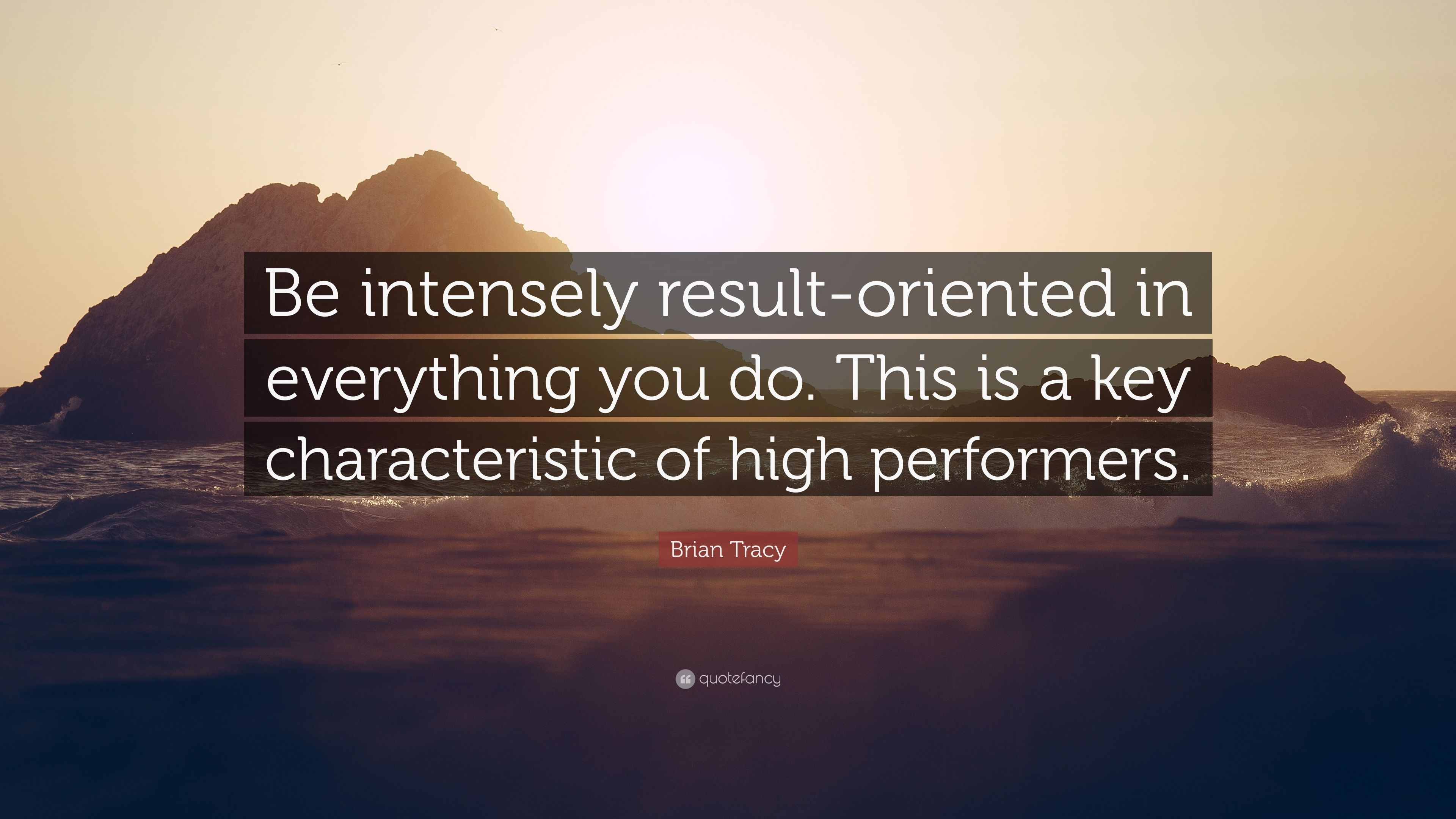 """Quality Not Quantity Quote: Brian Tracy Quote: """"Be Intensely Result-oriented In"""